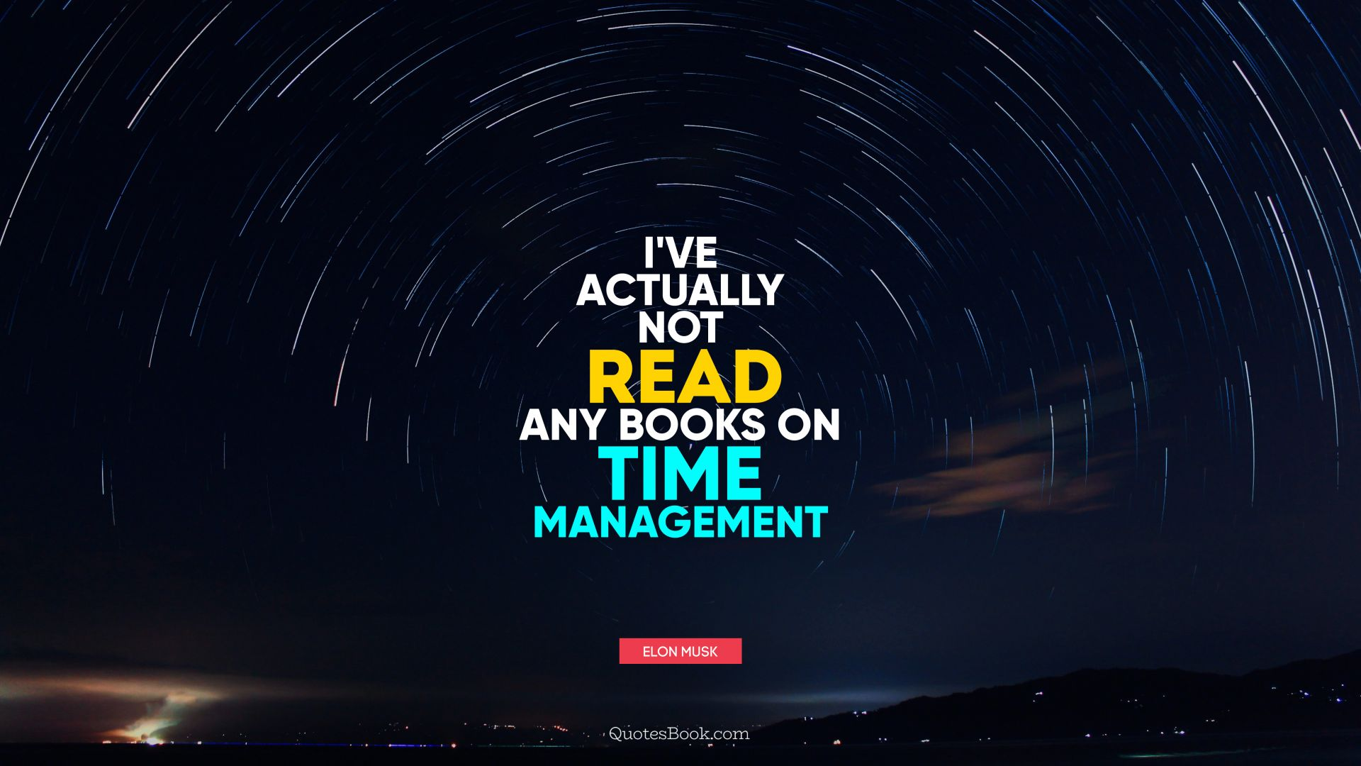 I've actually not read any books on time management. - Quote by Elon Musk