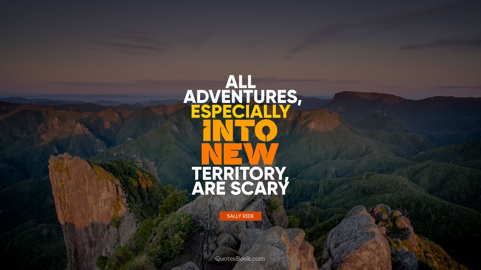 All adventures, especially into new territory, are scary. - Quote by Sally Ride