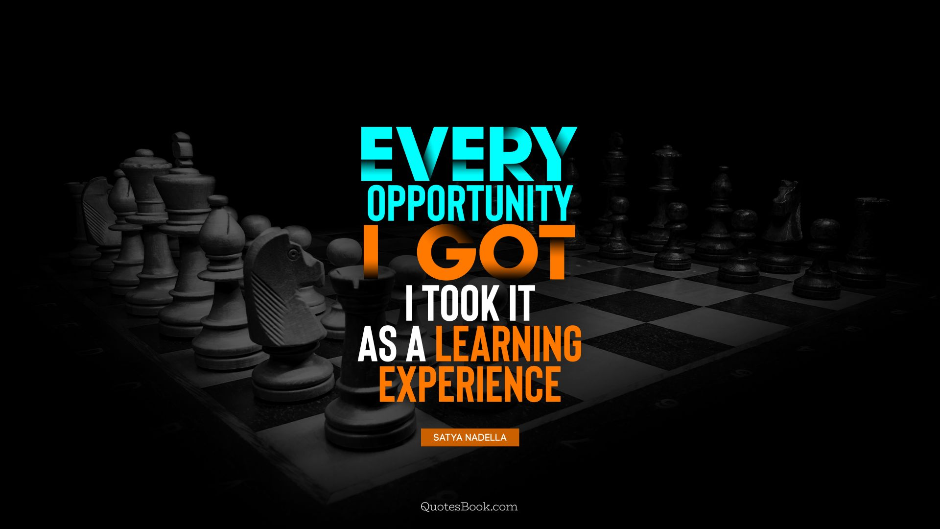 Every opportunity I got, I took it as a learning experience. - Quote by Satya Nadella