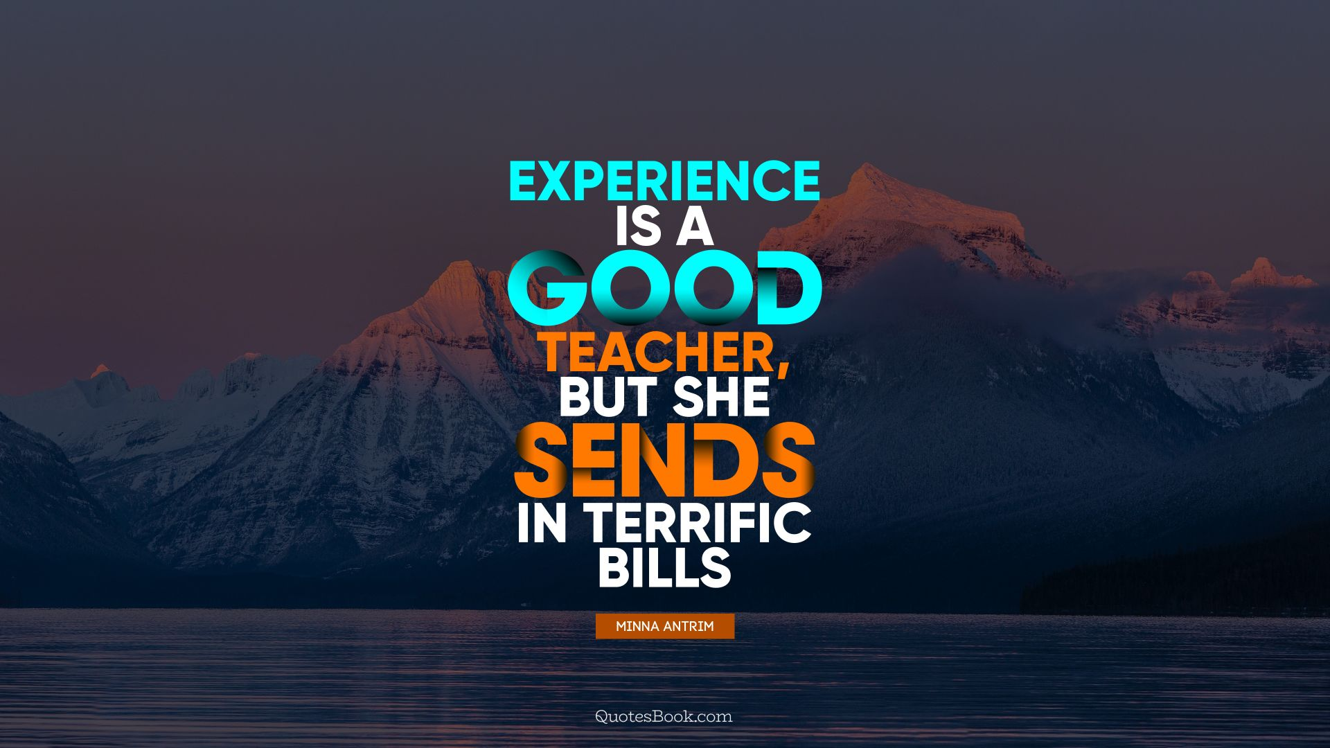Experience is a good teacher, but she sends in terrific bills. - Quote by Minna Antrim