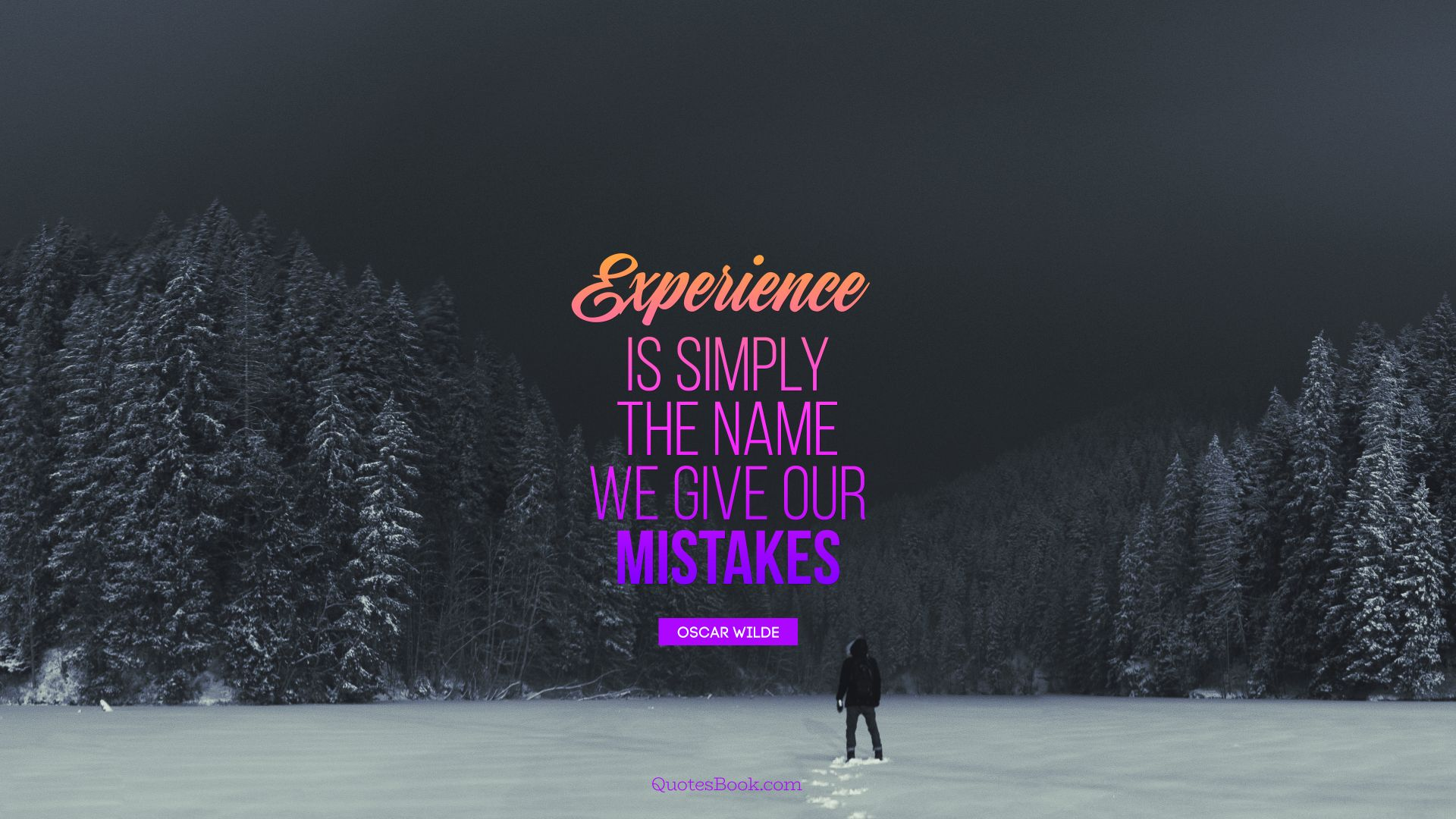 Experience is simply the name we give our mistakes. - Quote by Oscar Wilde