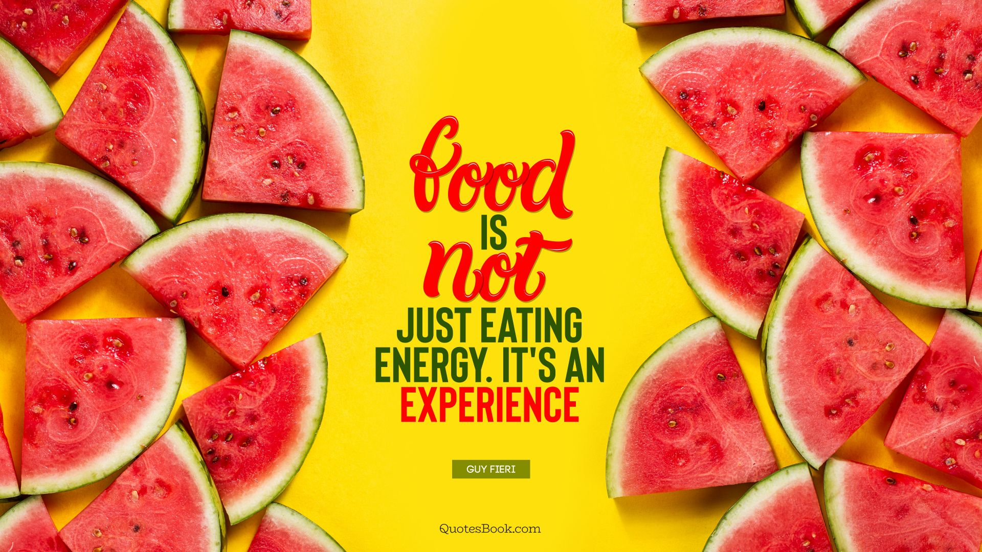 Food is not just eating energy. It's an experience. - Quote by Guy Fieri