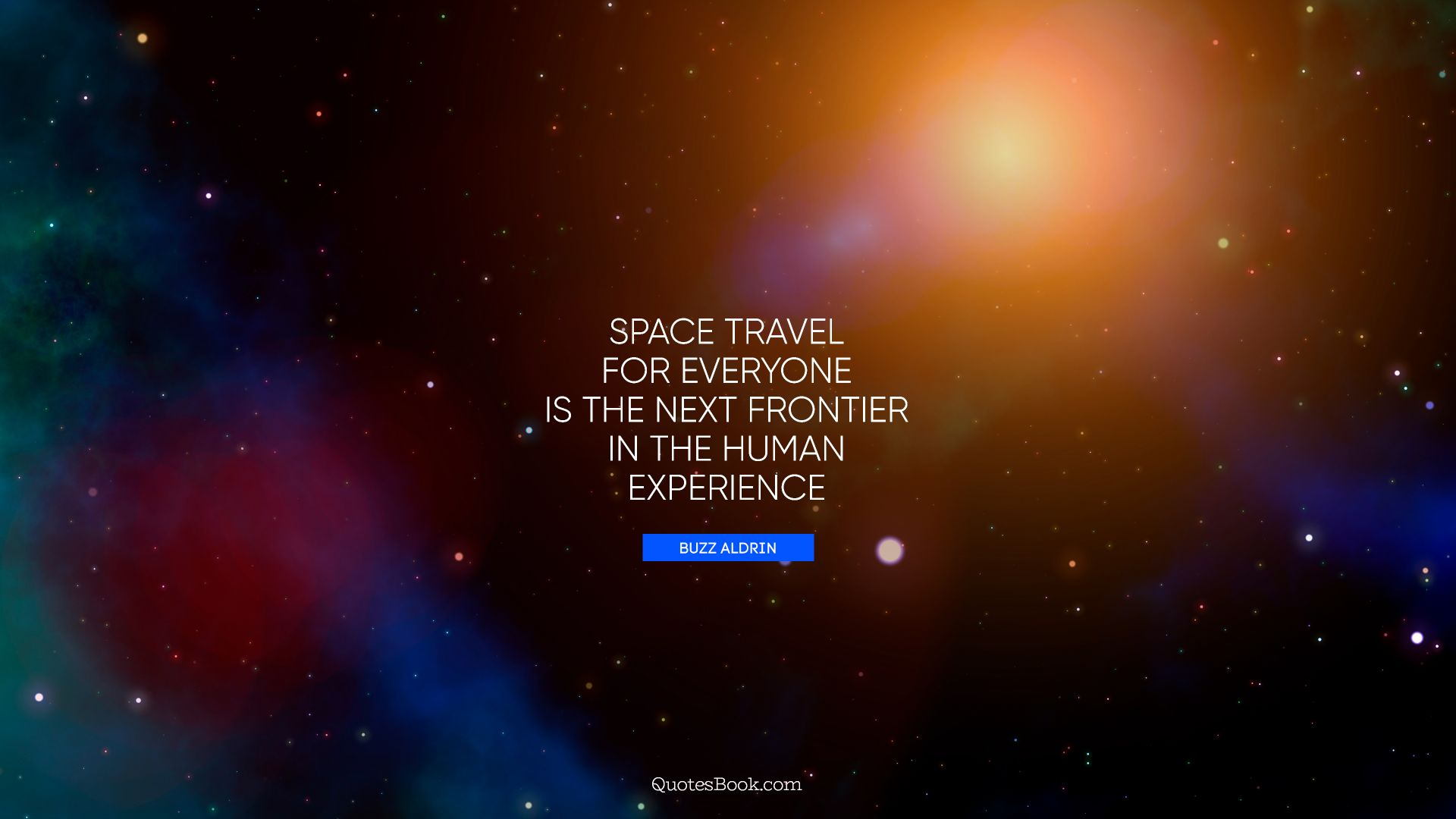Space travel for everyone is the next frontier in the human experience. - Quote by Buzz Aldrin