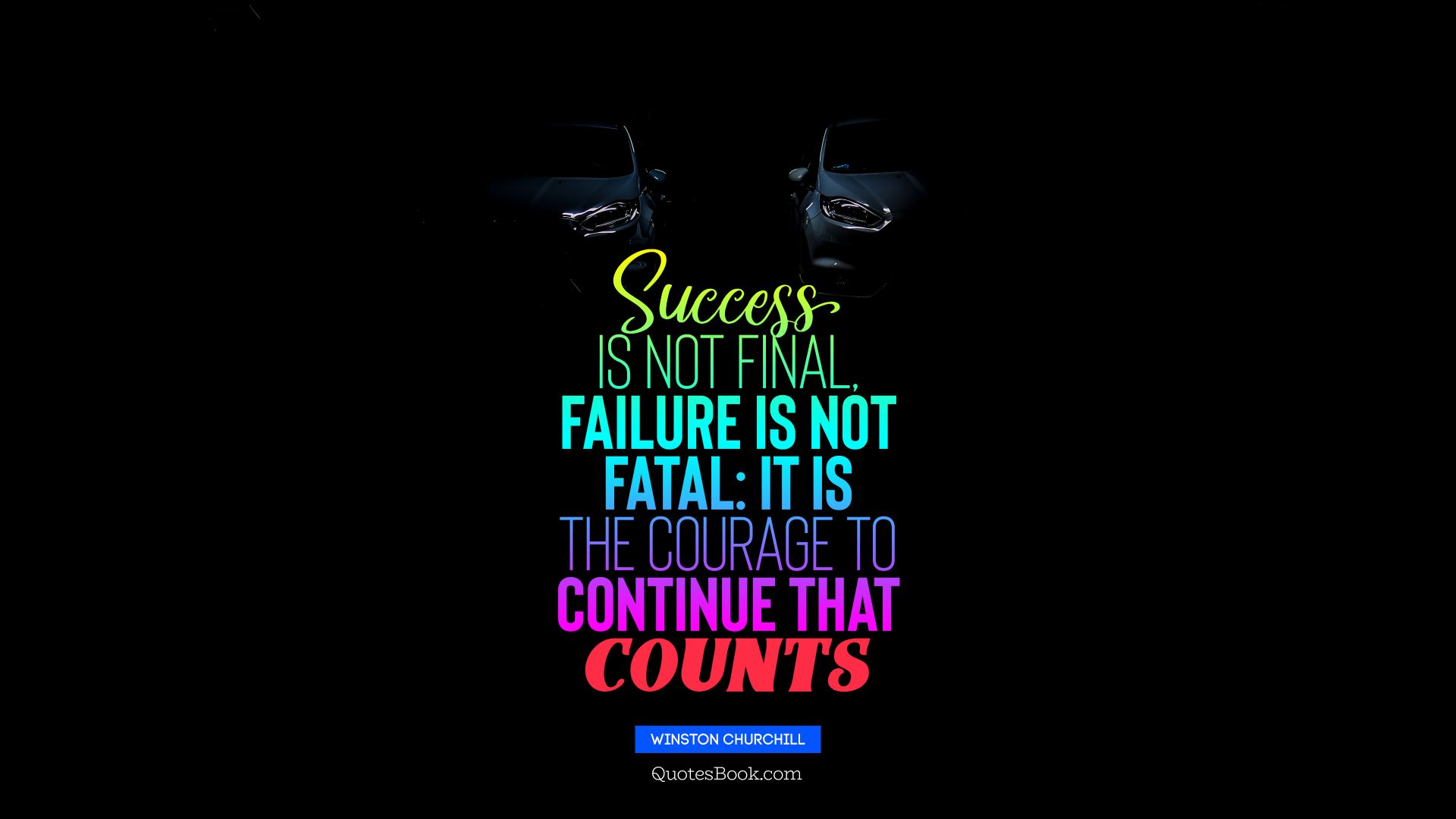Success is not final, failure is not fatal: it is the courage to continue that counts. - Quote by Winston Churchill