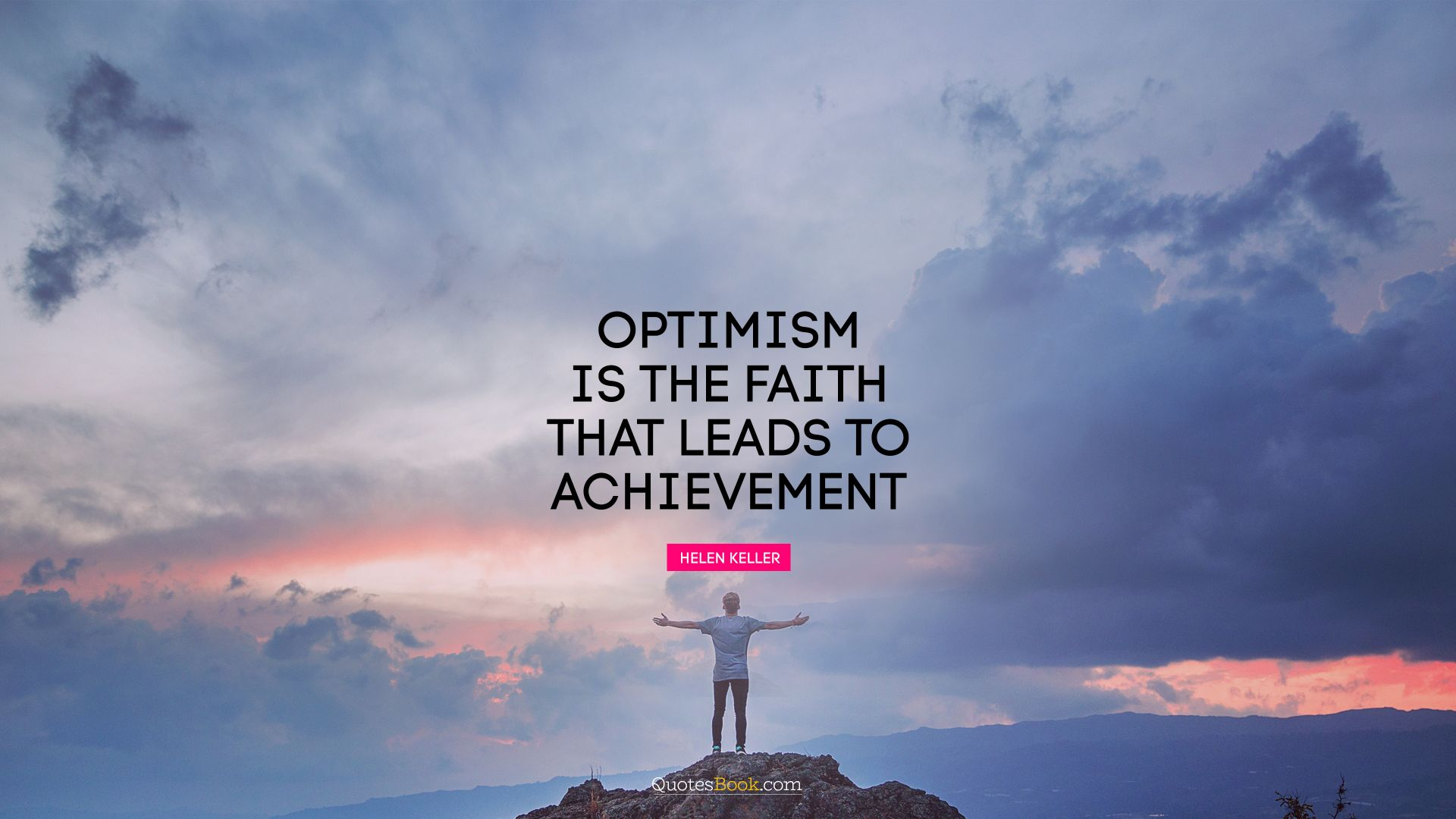 Optimism is the faith that leads to achievement. - Quote by Helen Keller