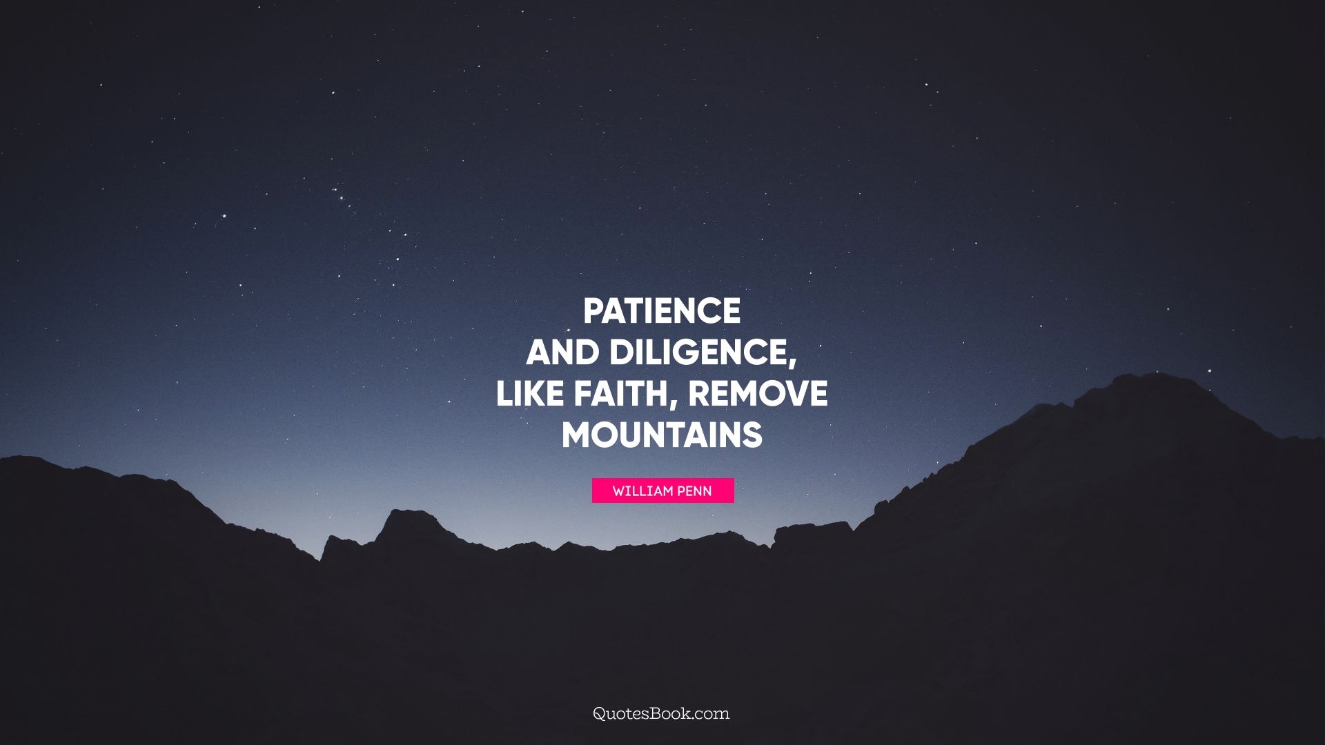 Patience and Diligence, like faith, remove mountains. - Quote by William Penn