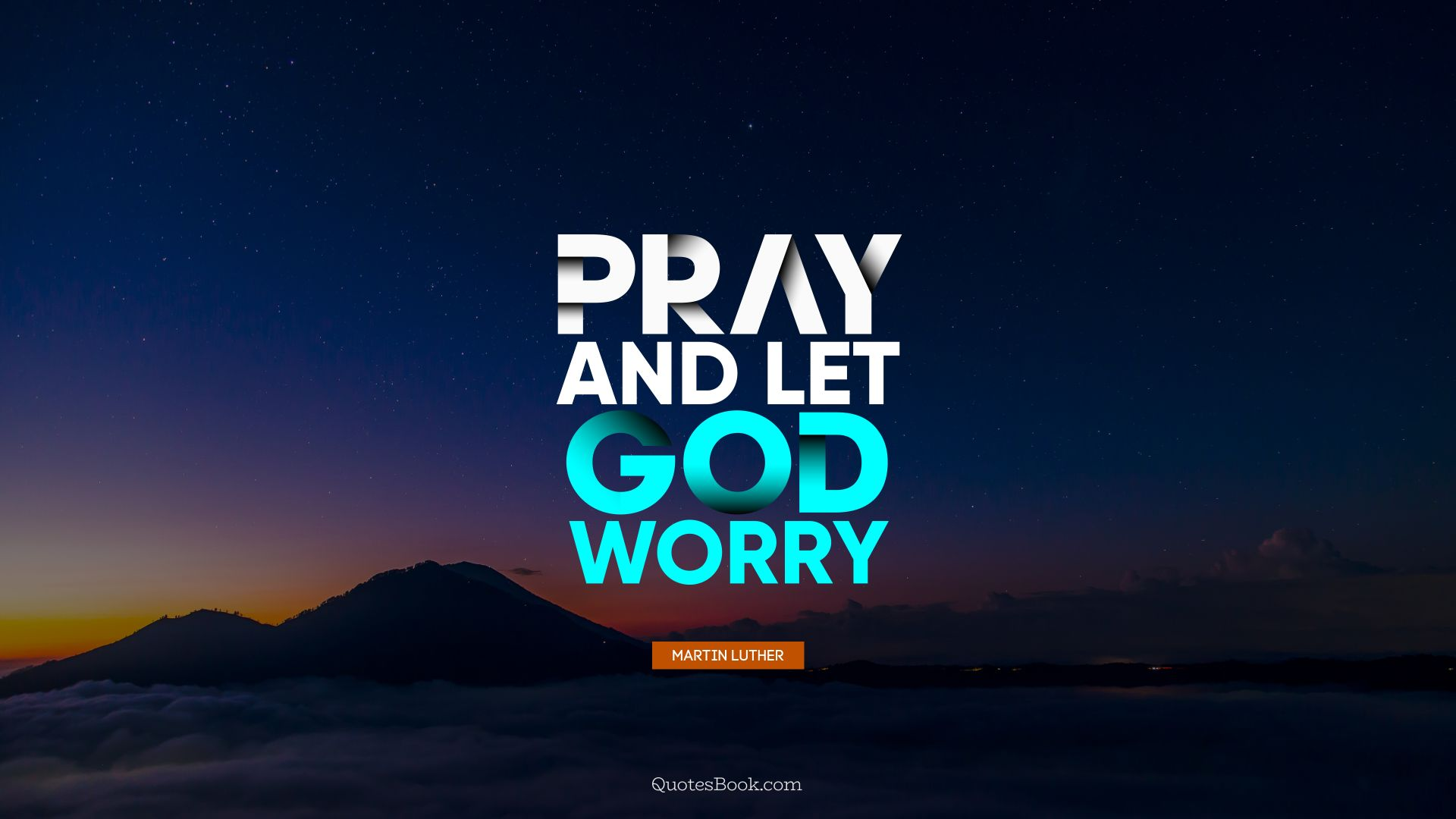 Pray, and let God worry. - Quote by Martin Luther