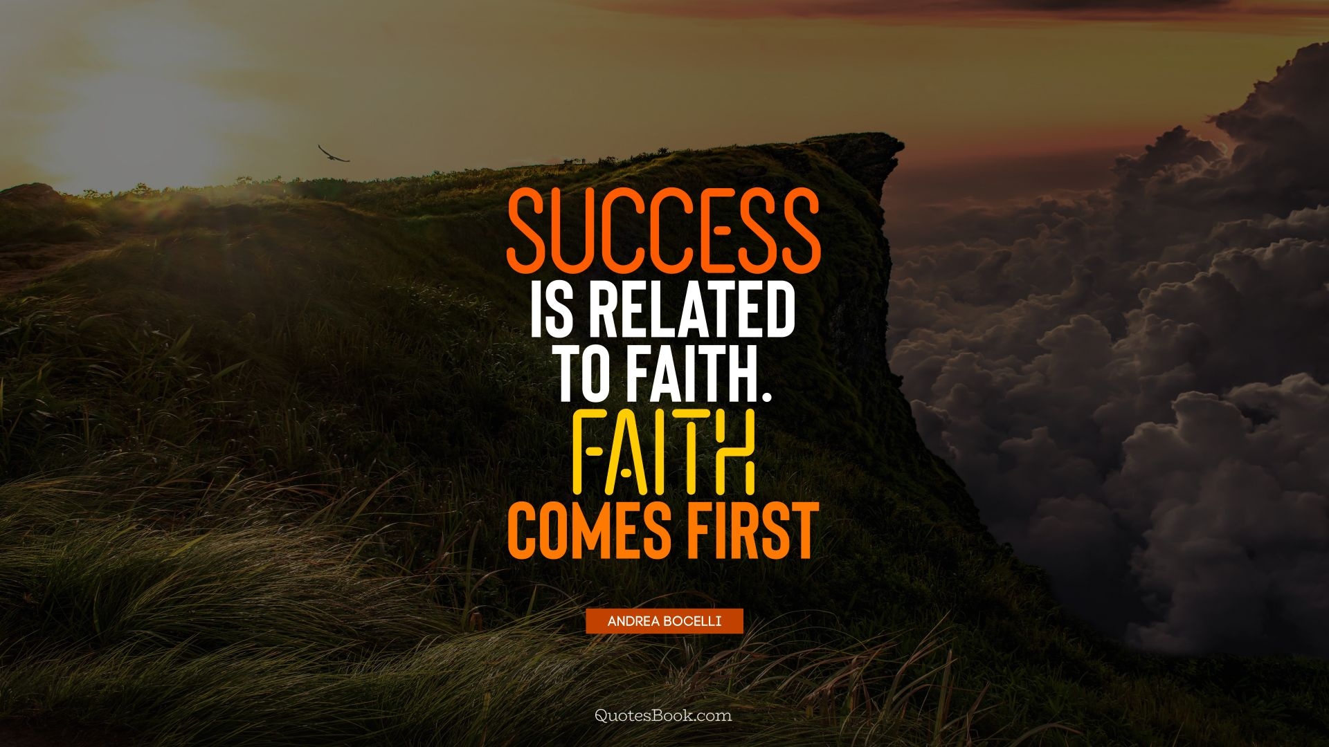 Success is related to faith. Faith comes first. - Quote by Andrea Bocelli