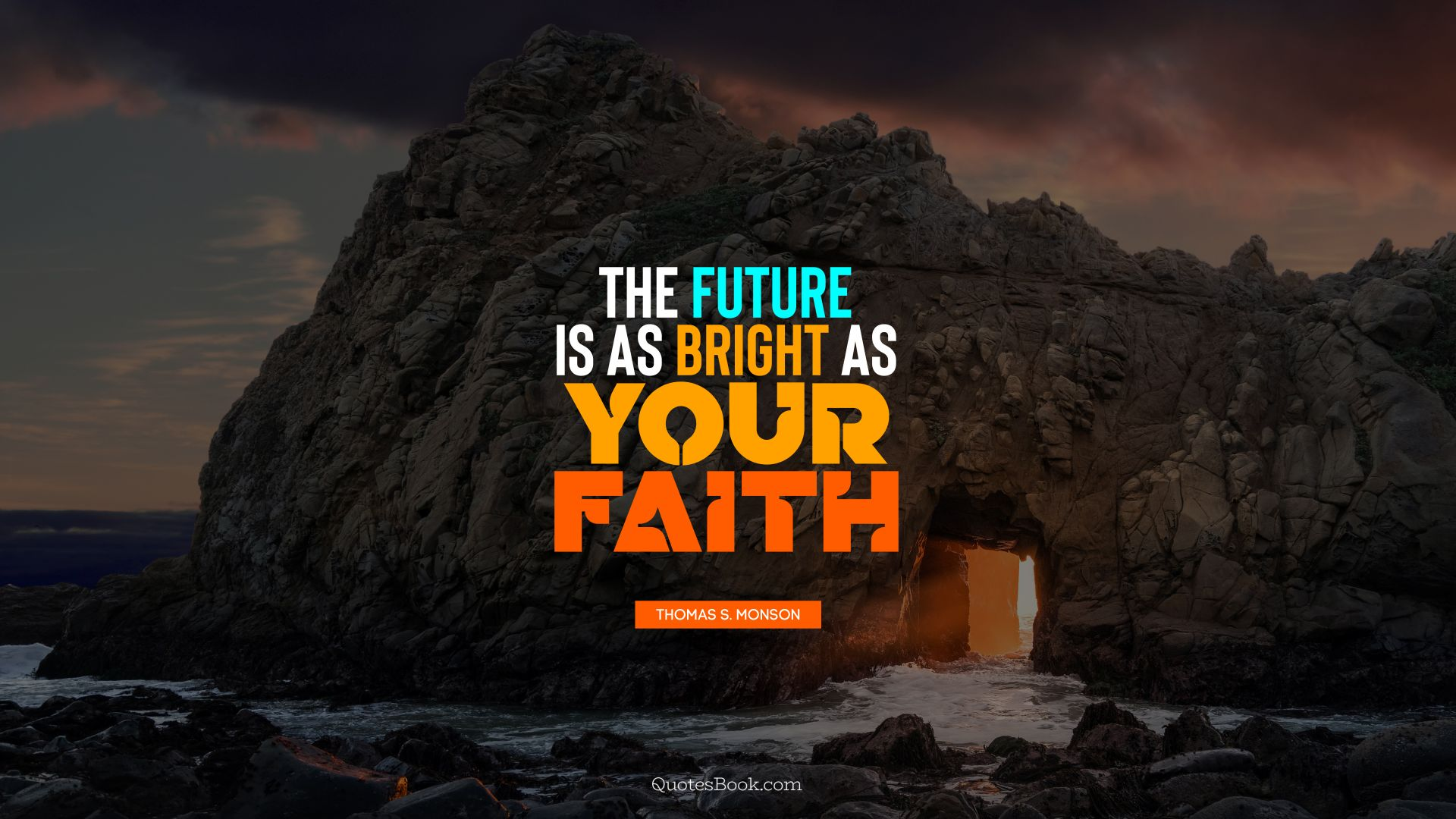 The future is as bright as your faith. - Quote by Thomas S. Monson