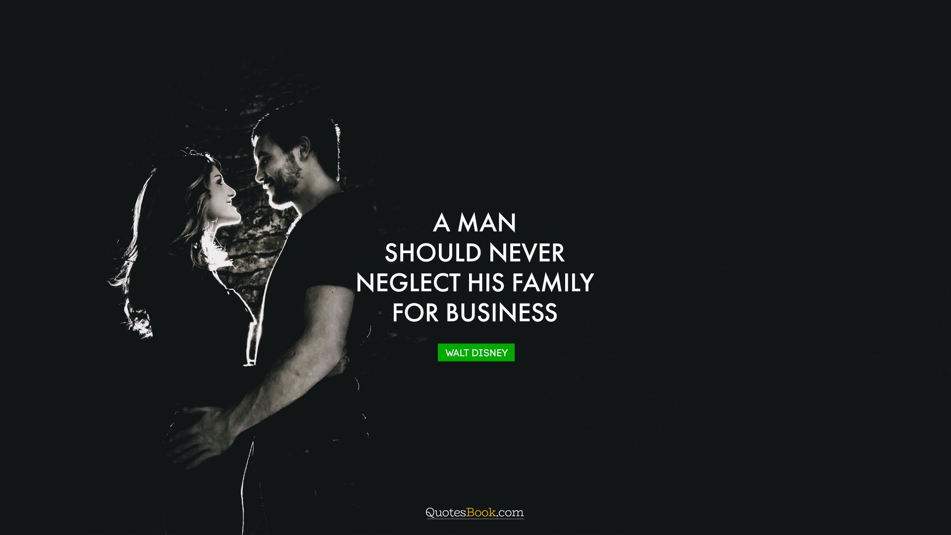 A man should never neglect his family for business. - Quote by Walt Disney