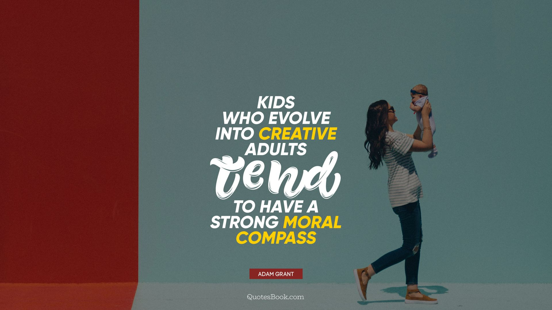 Kids who evolve into creative adults tend to have a strong moral compass. - Quote by Adam Grant