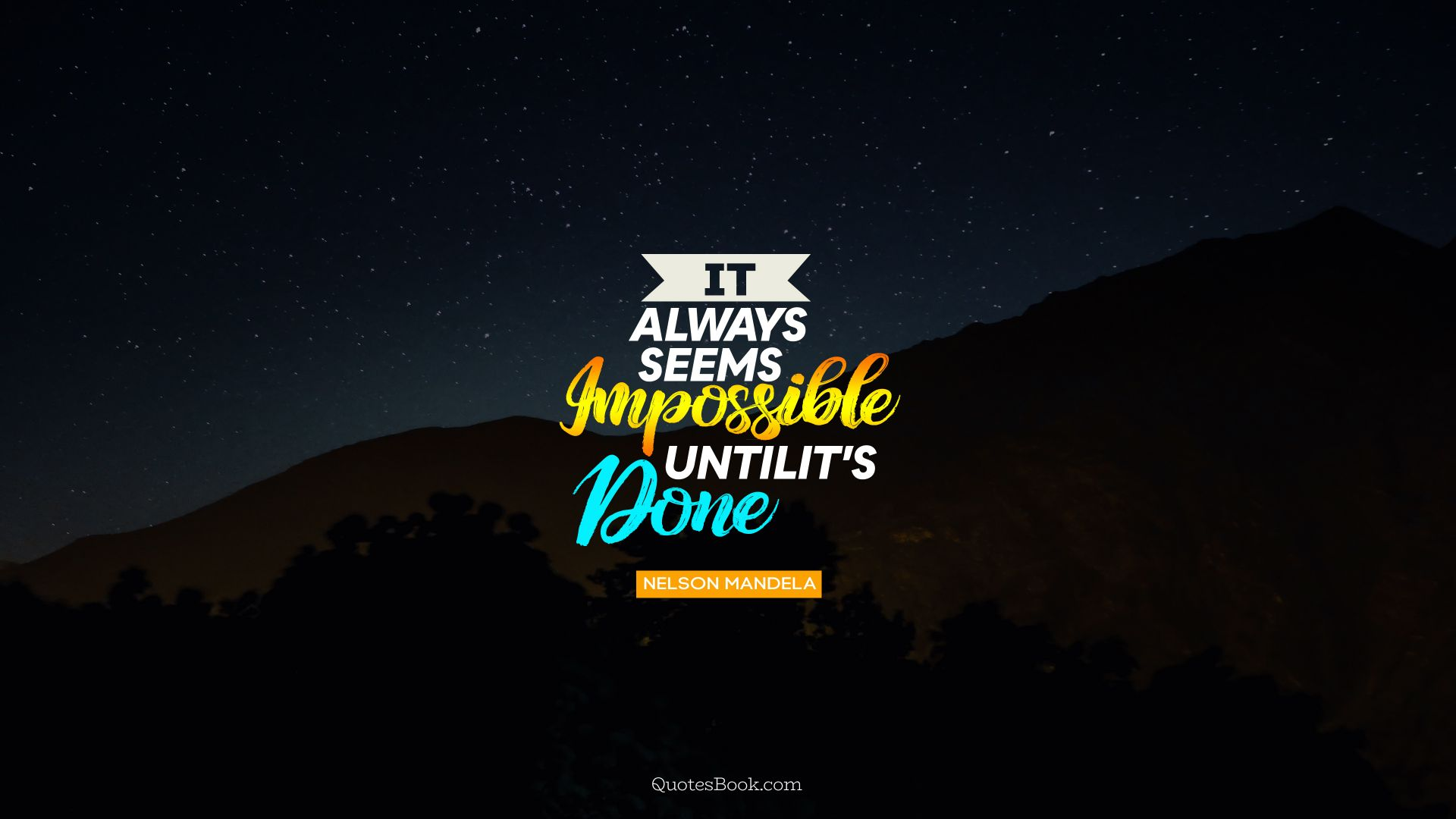 It Always Seems Impossible Until Its Done Nelson Mandela Quote