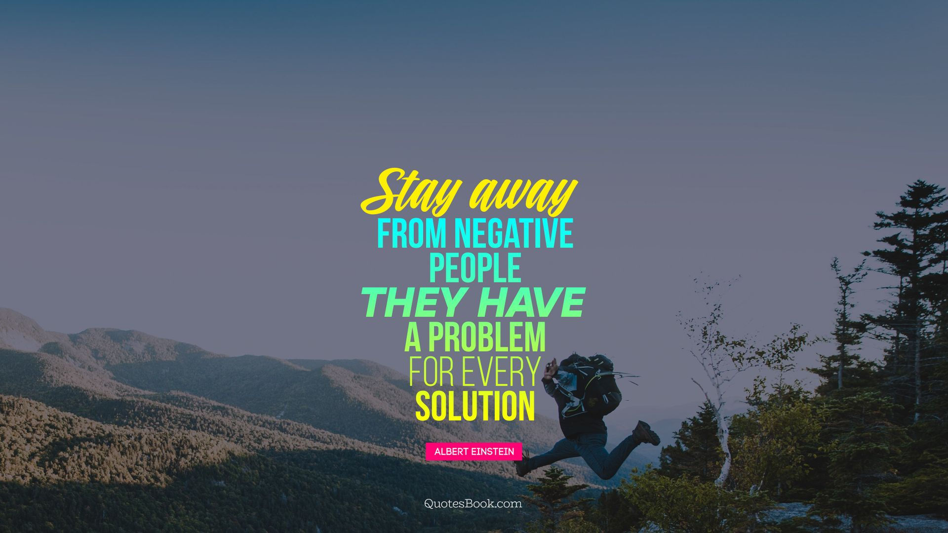 Stay away from negative people. They have a problem for every Solution. - Quote by Albert Einstein