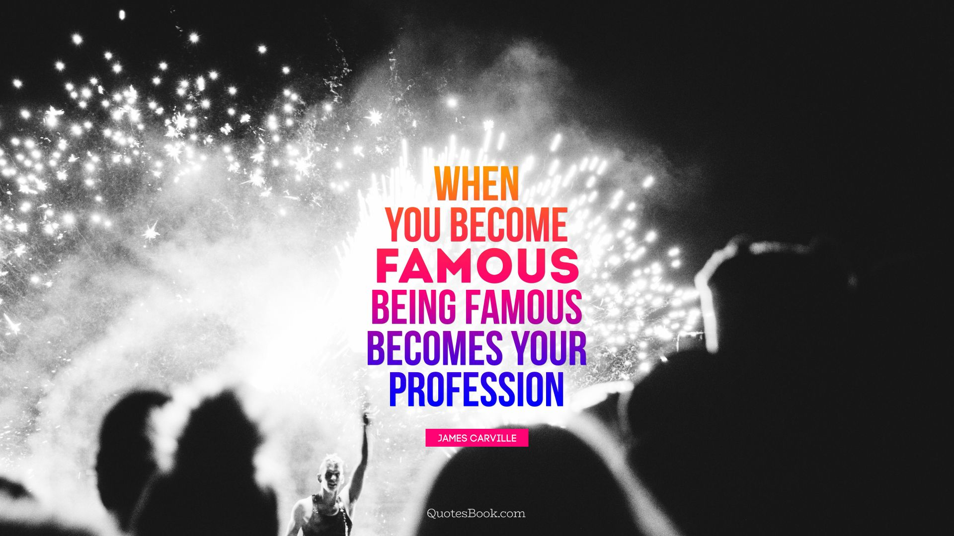 When you become famous, being famous becomes your profession. - Quote by James Carville