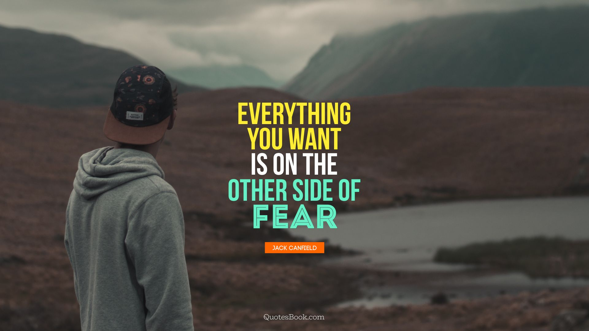 Everything you want is on the other side of fear. - Quote by Jack Canfield