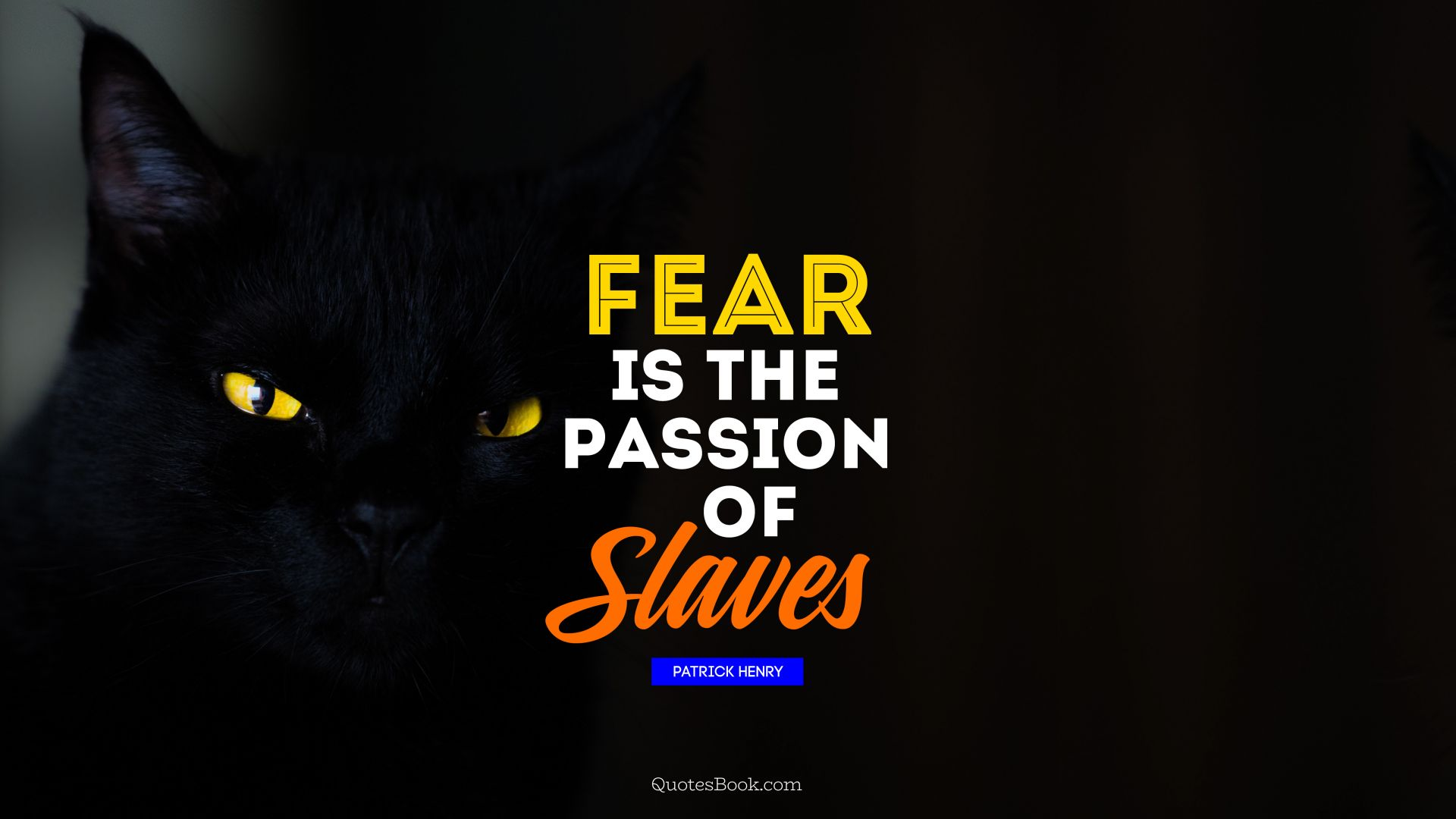 Fear is the passion of slaves. - Quote by Patrick Henry