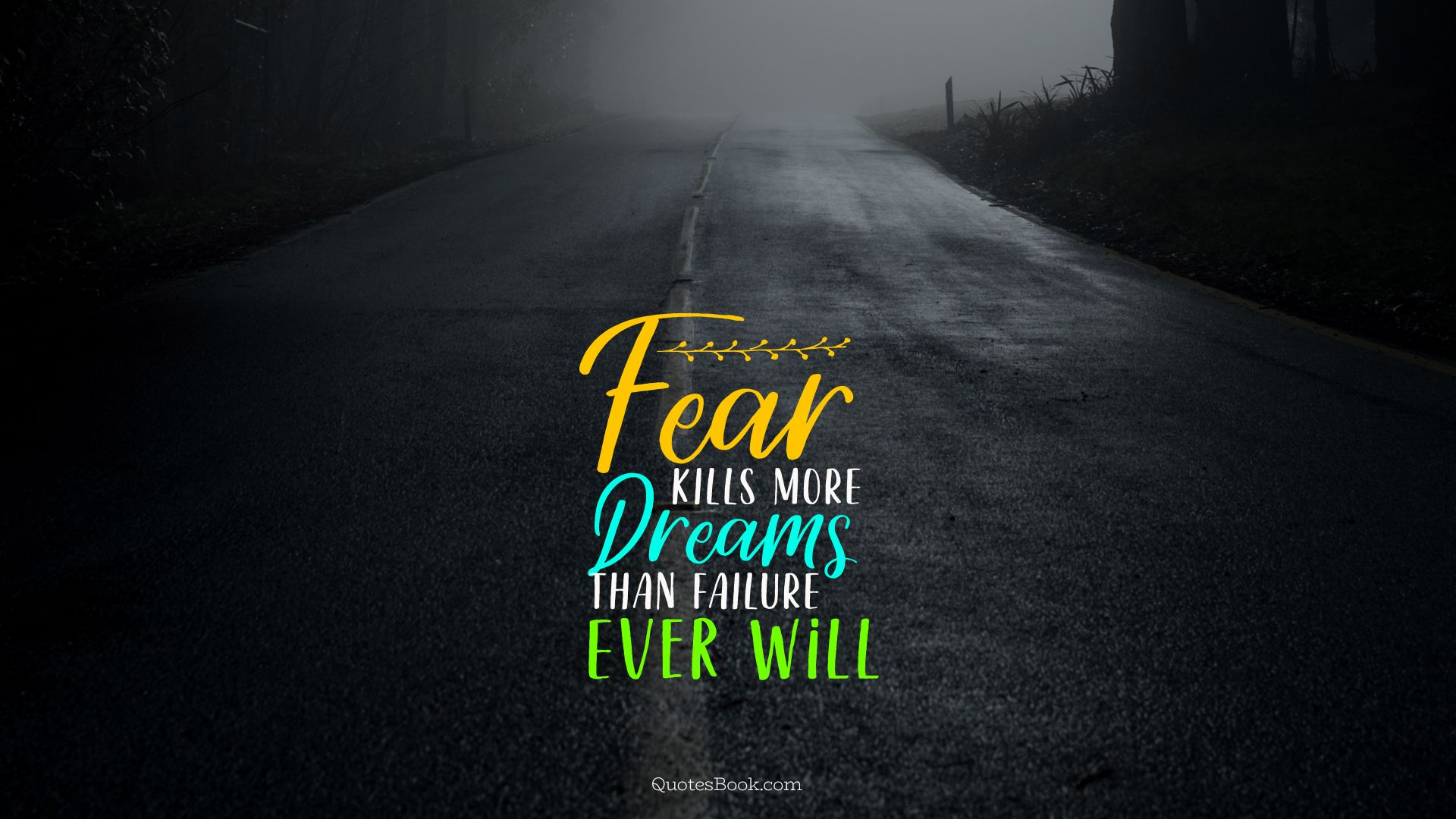Fear kills more dreams than failure ever will