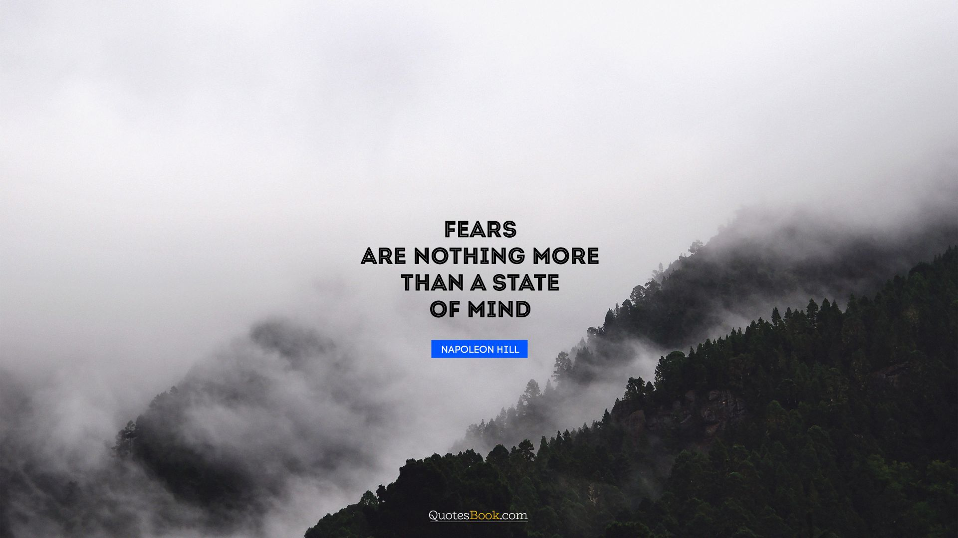 Fears are nothing more than a state of mind. - Quote by Napoleon Hill
