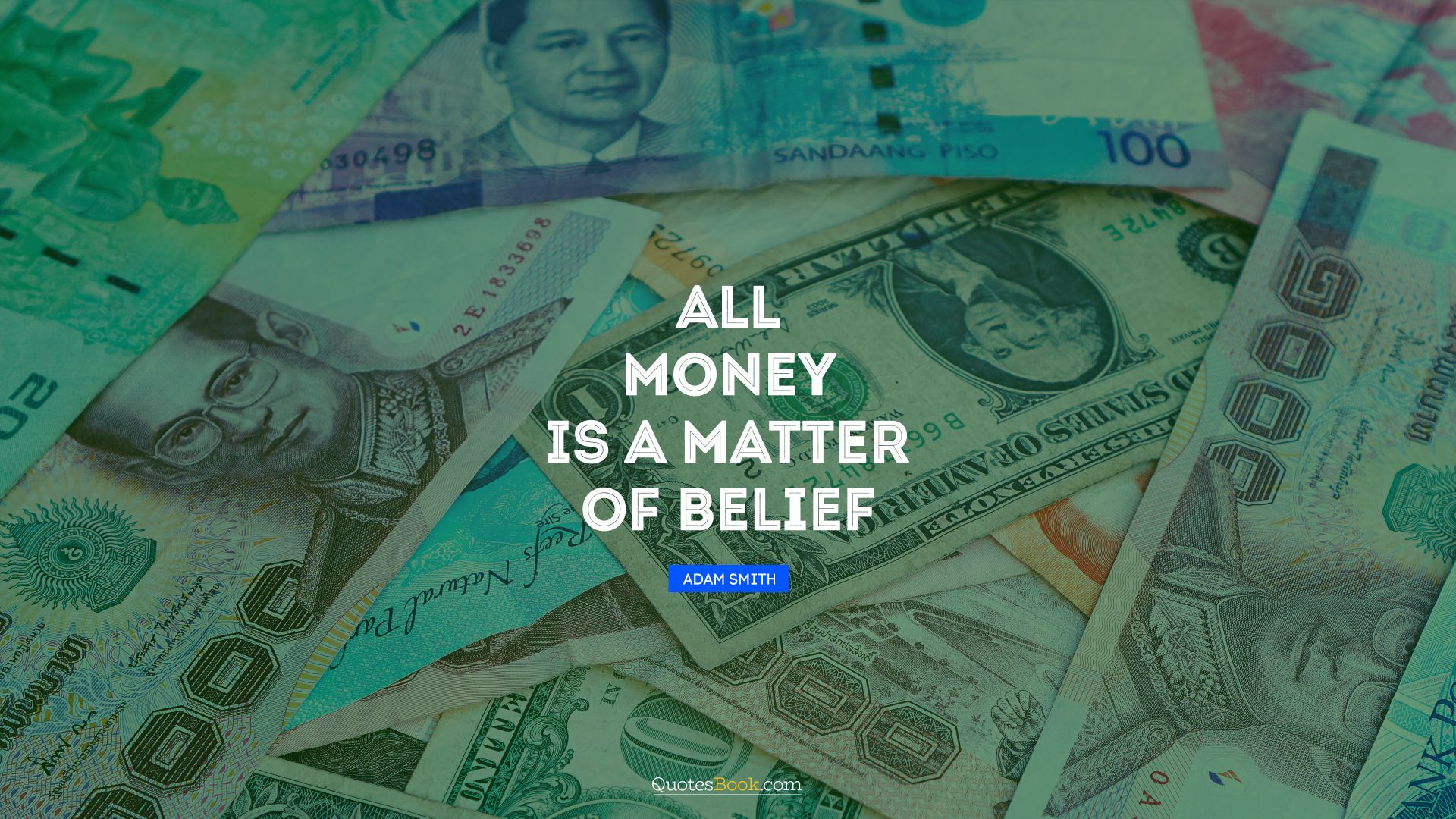 All money is a matter of belief. - Quote by Adam Smith