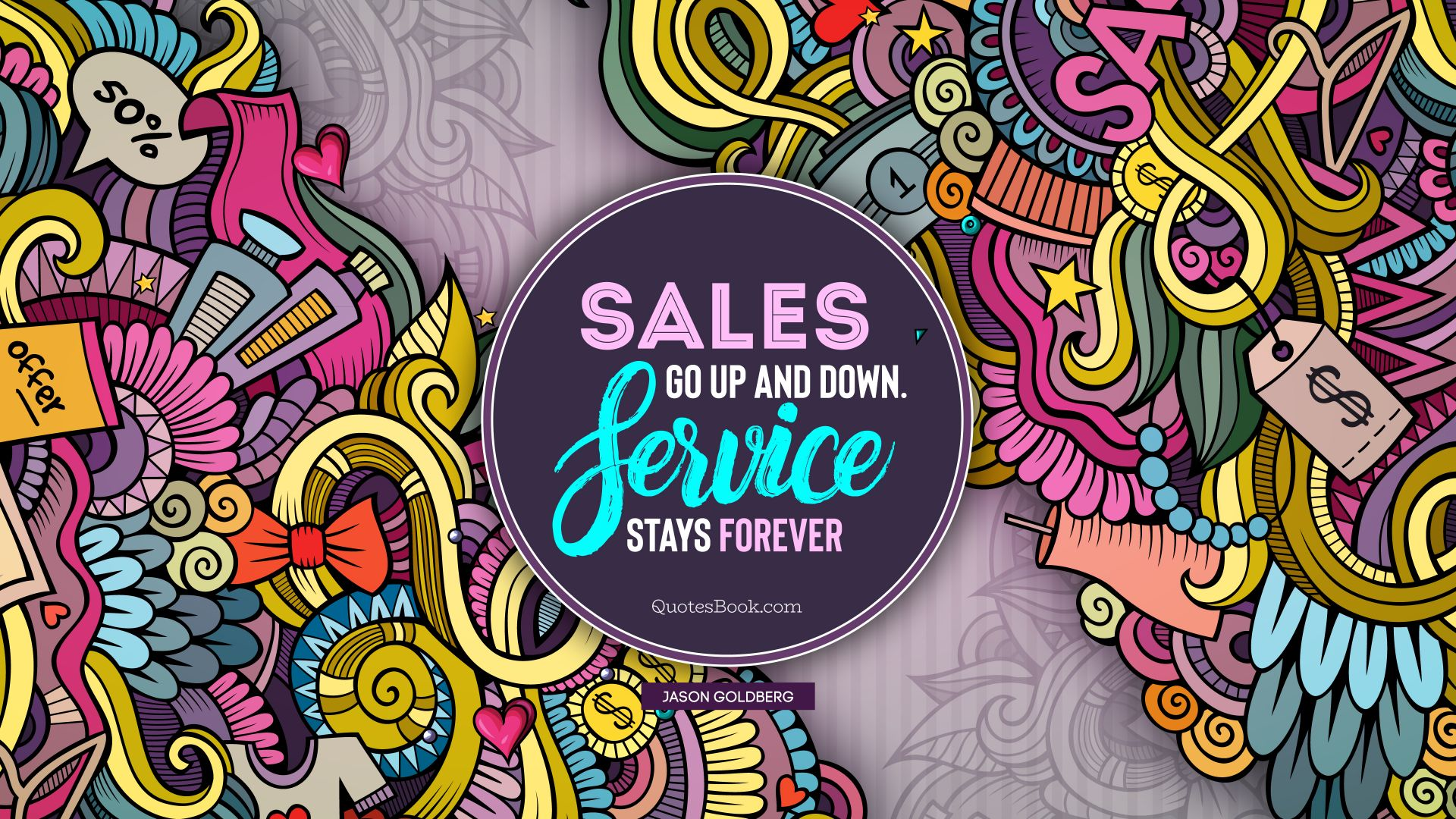 Sales go up and down. Service stays forever. - Quote by Jason Goldberg