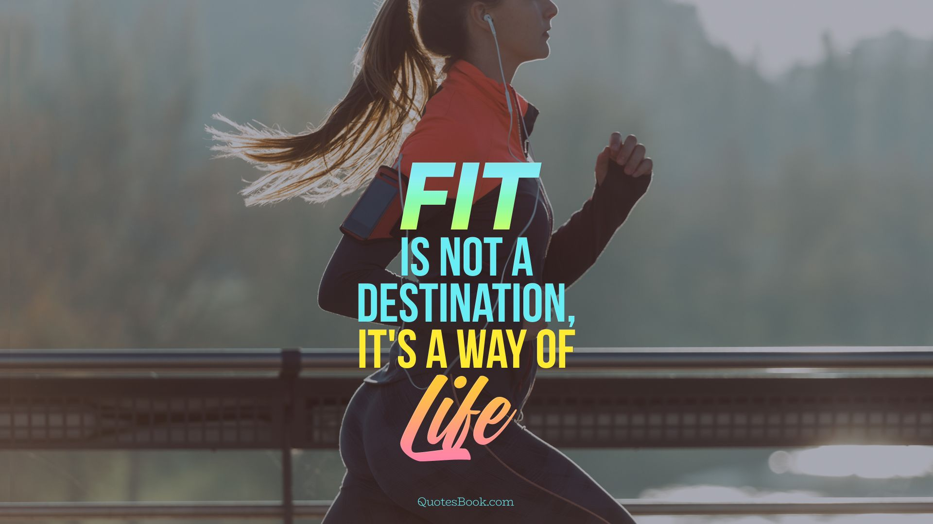 Fit is not a destination, it is a way of life