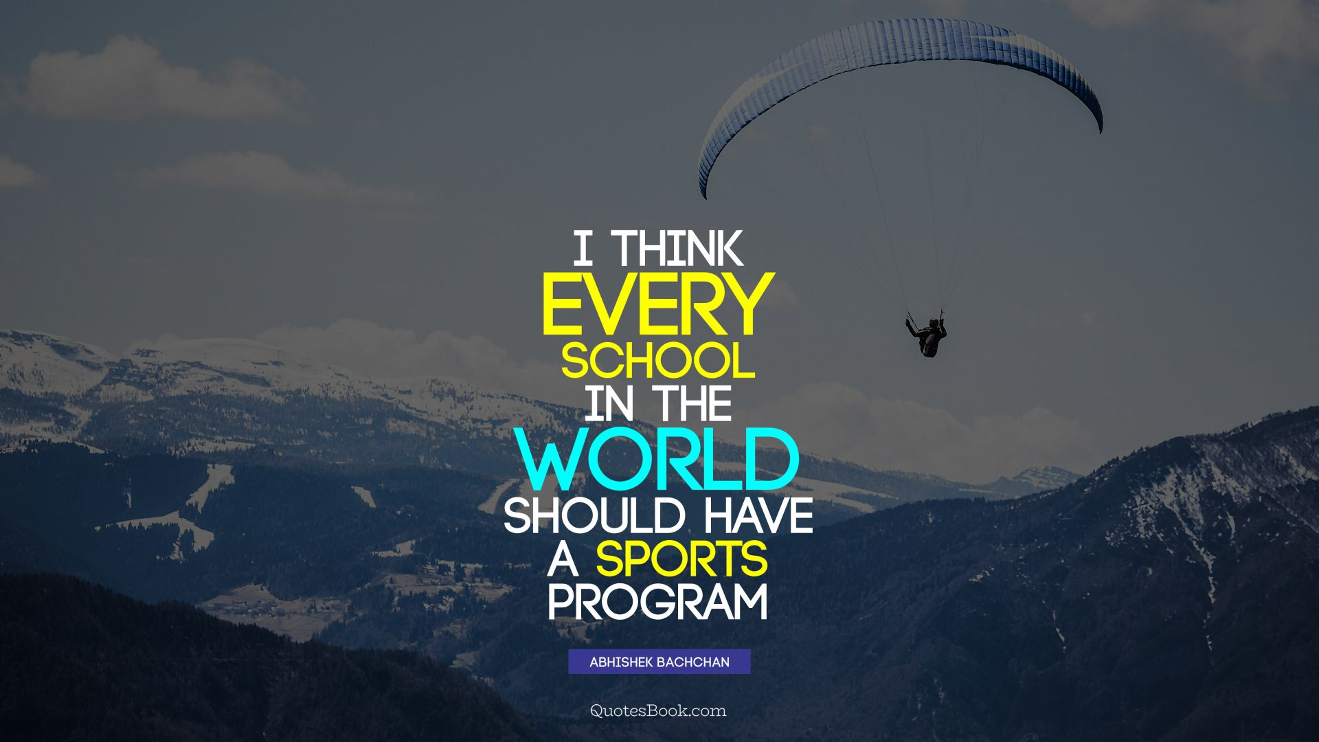 I think every school in the world should have a sports program. - Quote by Abhishek Bachchan