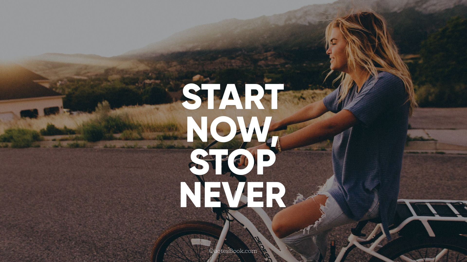 Start now, stop never