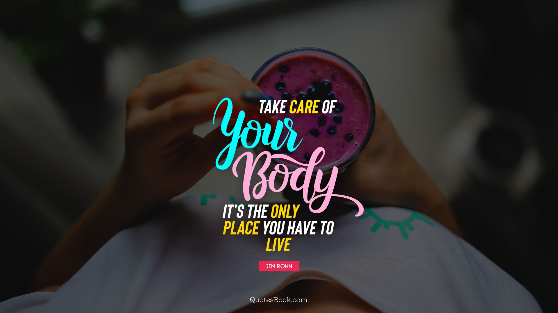Take care of your body. It's the only place you have to live. - Quote by Jim Rohn