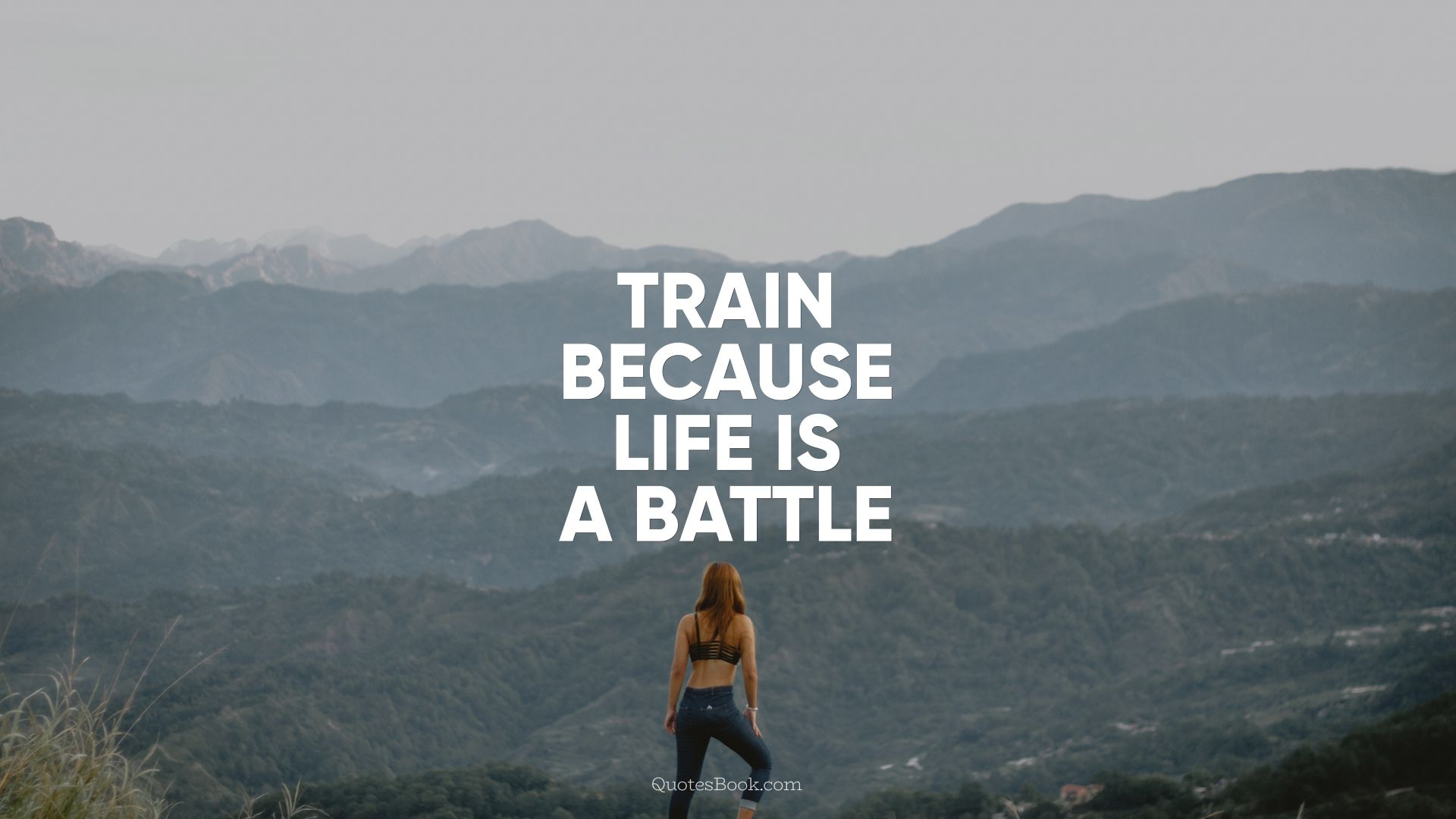 Train because life is a battle