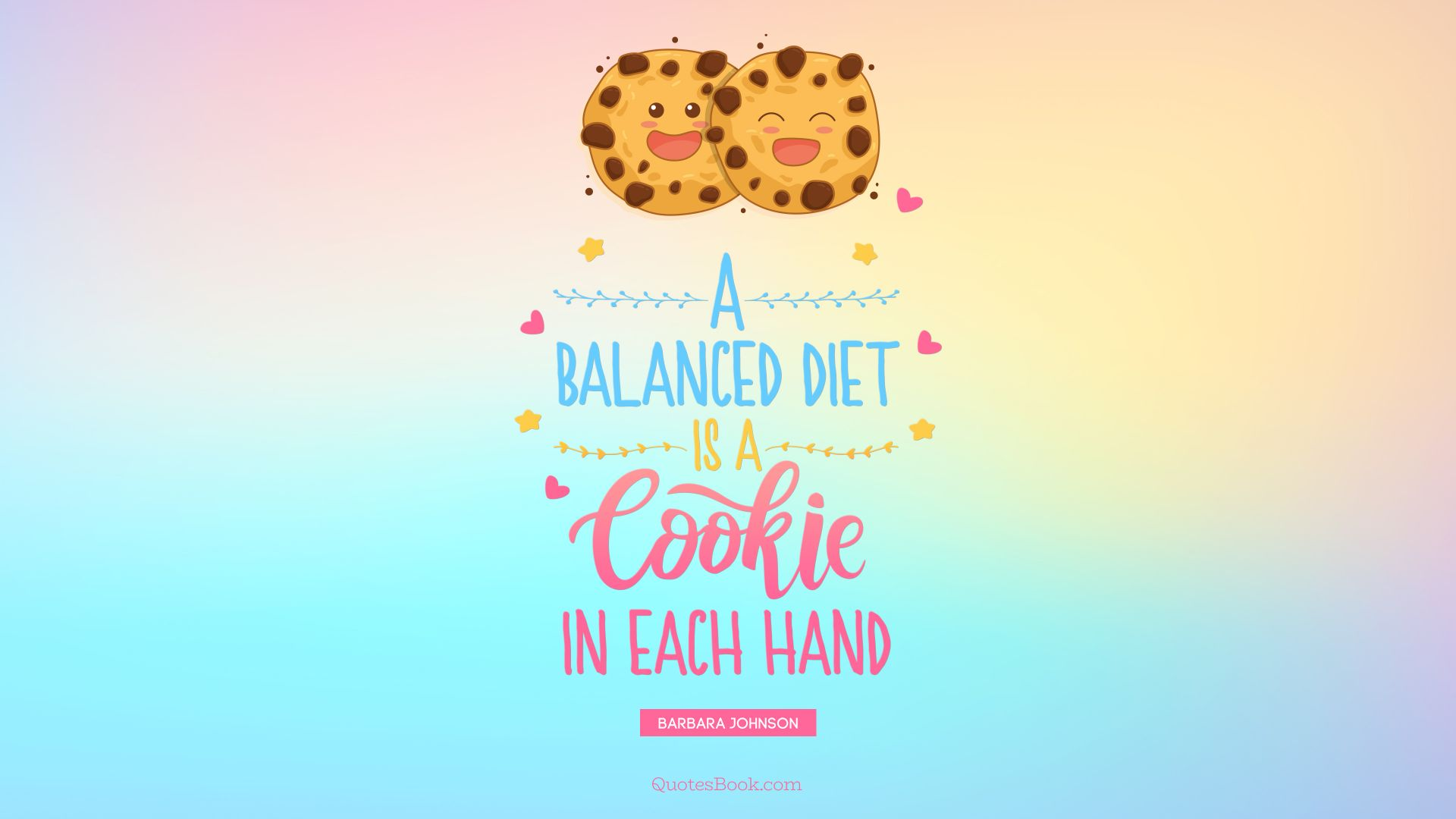 A balanced diet is a cookie in each hand. - Quote by Barbara Johnson