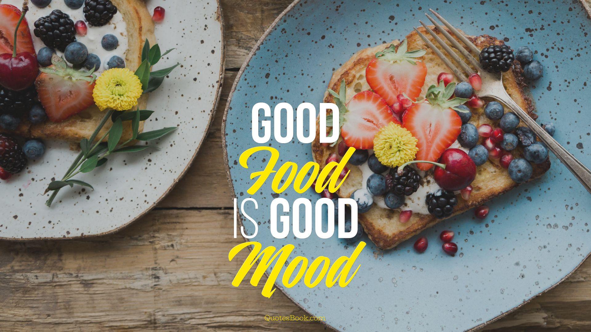 Good food is good mood quotesbook ctrl good food is good mood forumfinder Gallery