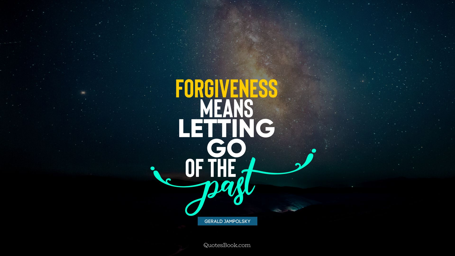 Forgiveness means letting go of the past. - Quote by Gerald Jampolsky