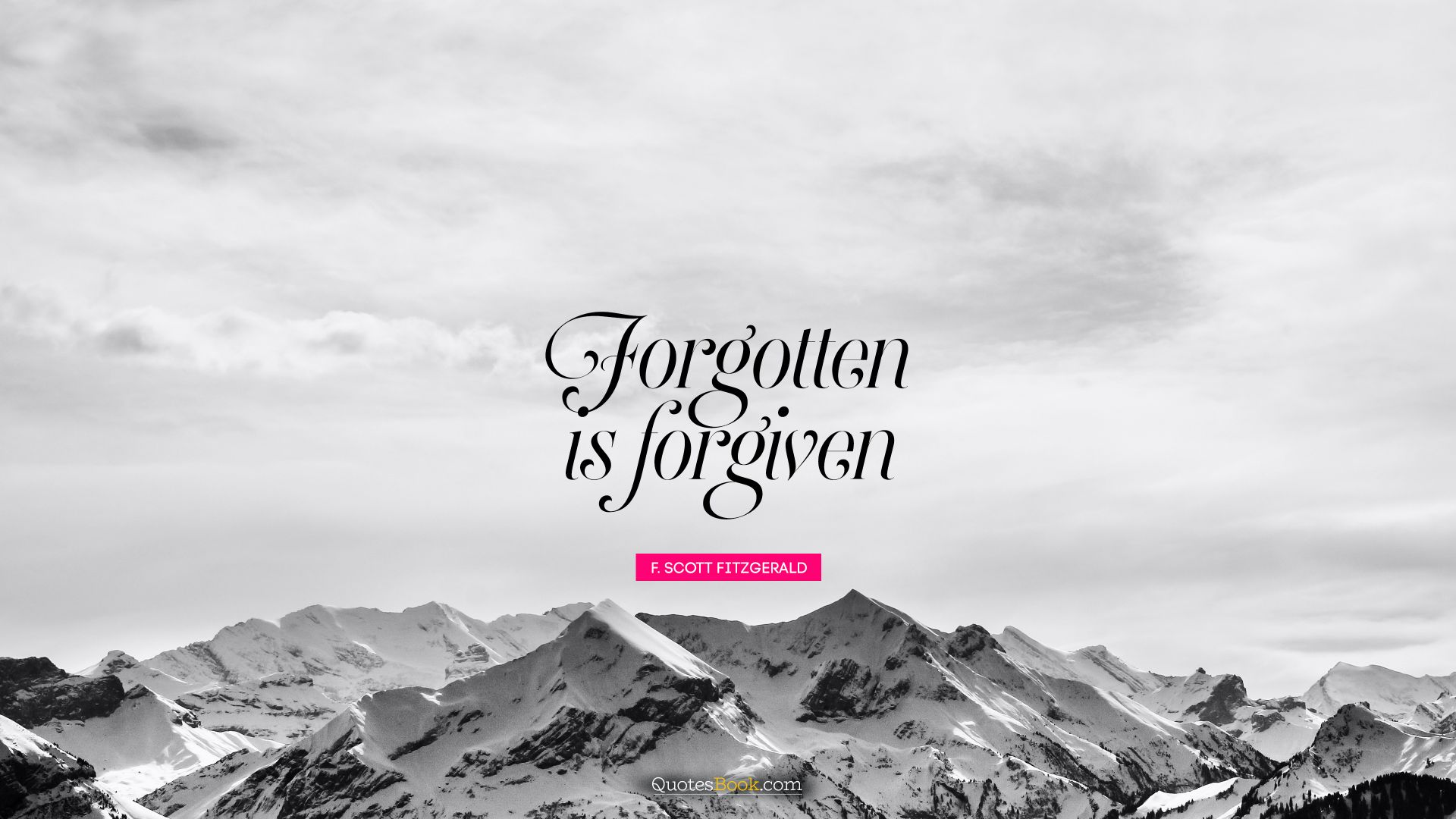 Forgotten is forgiven. - Quote by F. Scott Fitzgerald