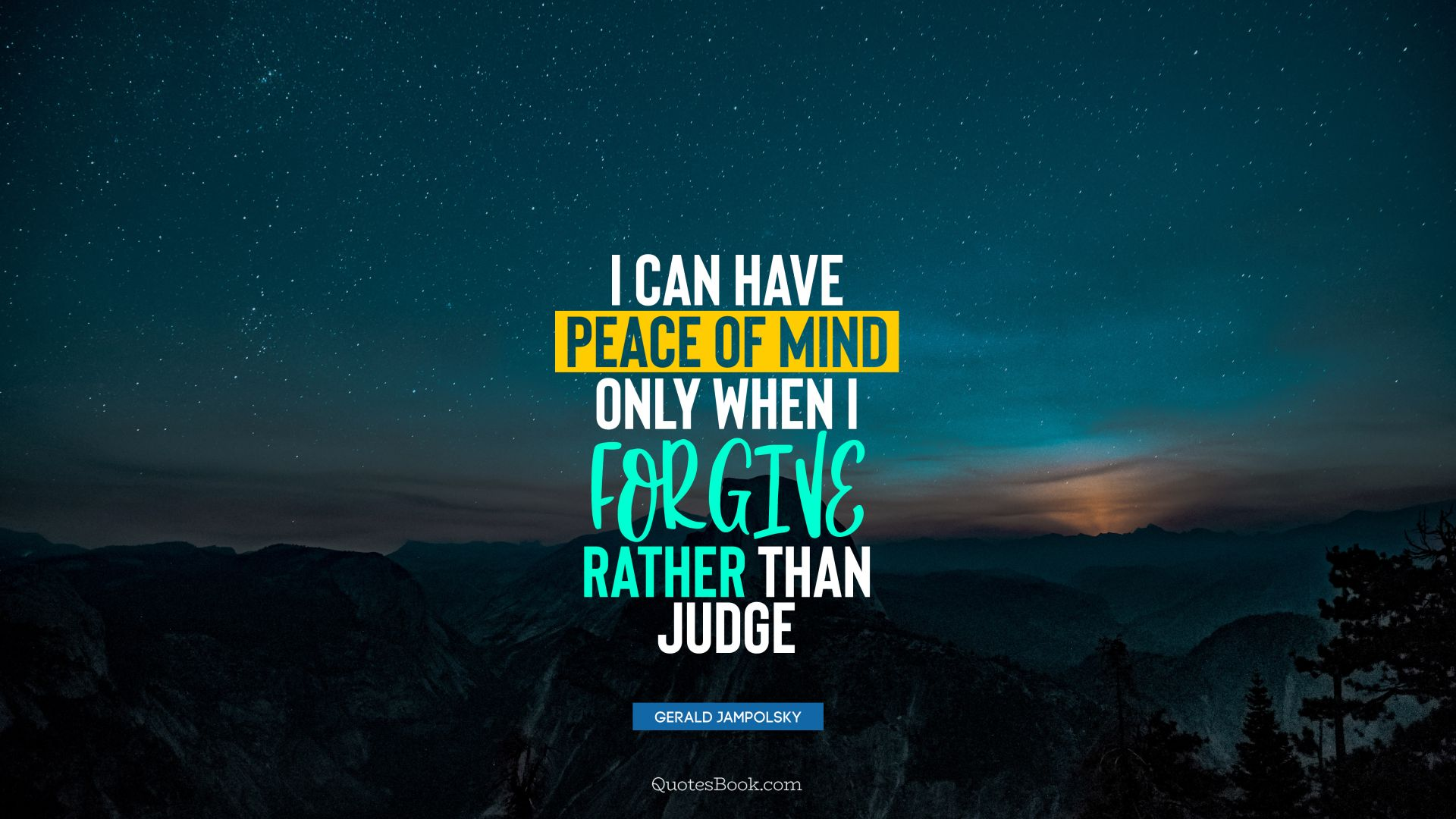 I can have peace of mind only when I forgive rather than judge. - Quote by Gerald Jampolsky