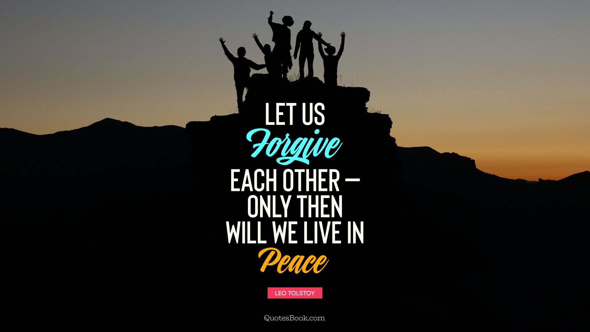 Let us forgive each other - only then can we live in peace. - Quote by Leo Tolstoy