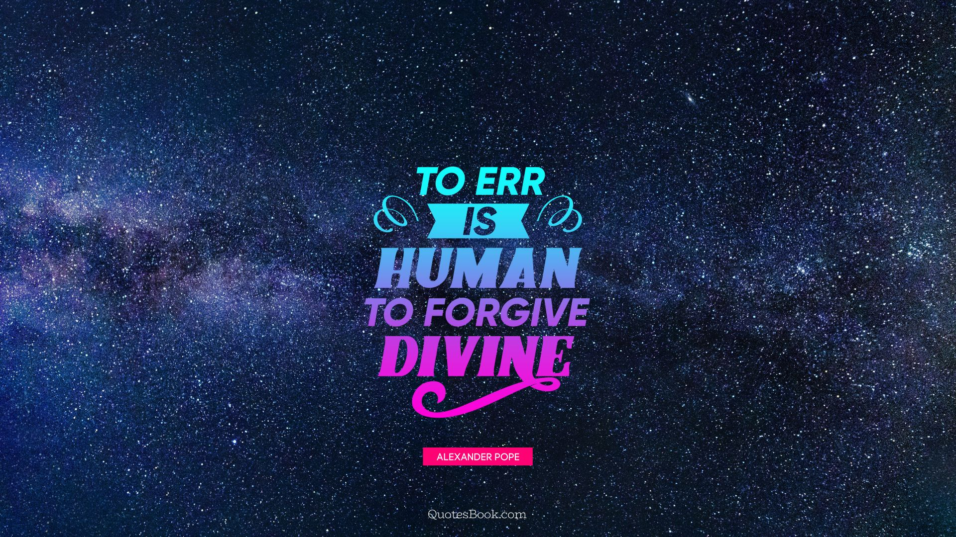 To err is human to forgive divine. - Quote by Alexander Pope