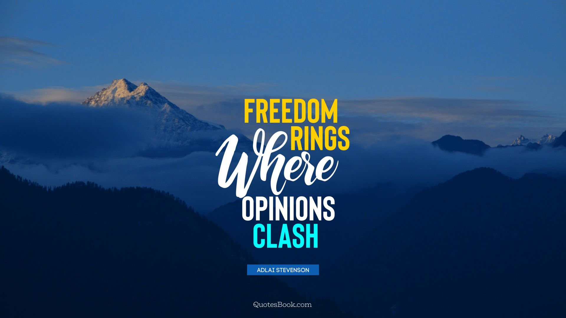 Freedom rings where opinions clash. - Quote by Adlai Stevenson