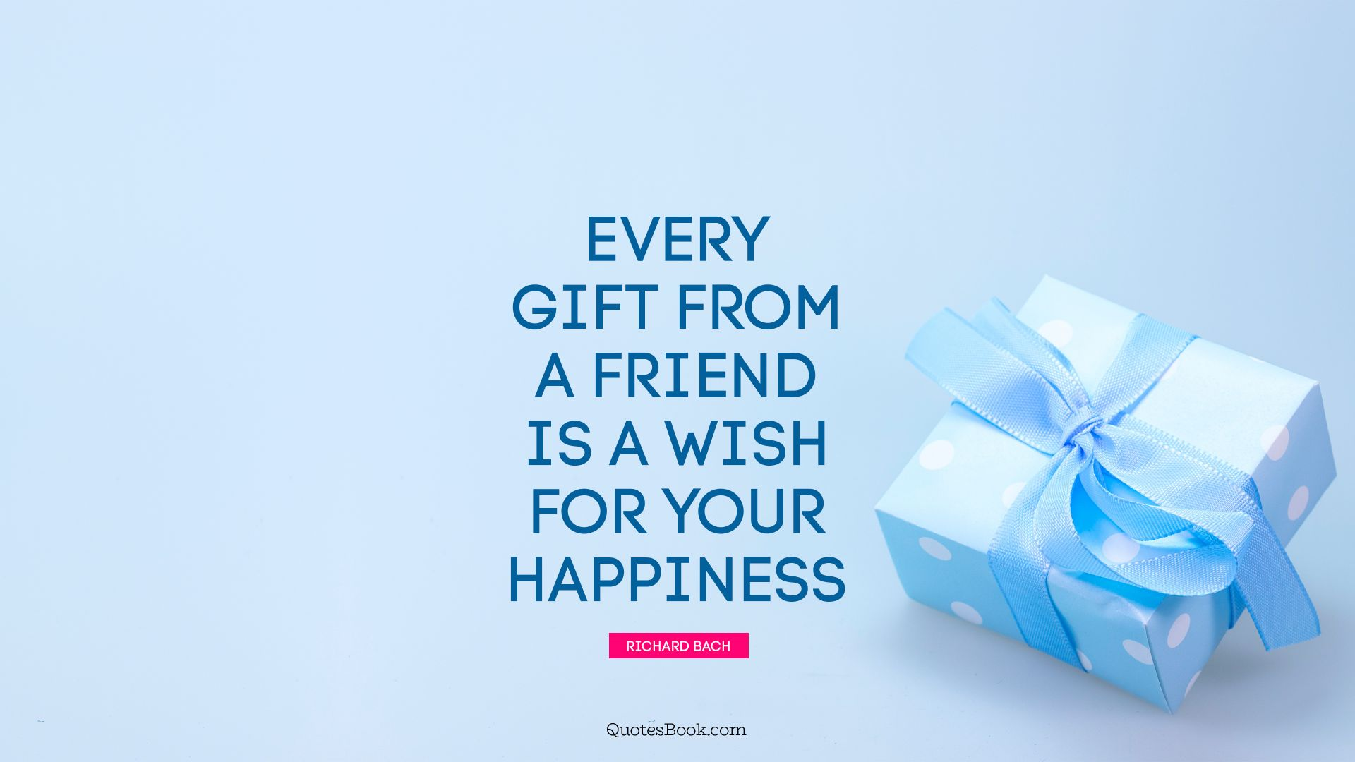 Every gift from a friend is a wish for your happiness. - Quote by Richard Bach