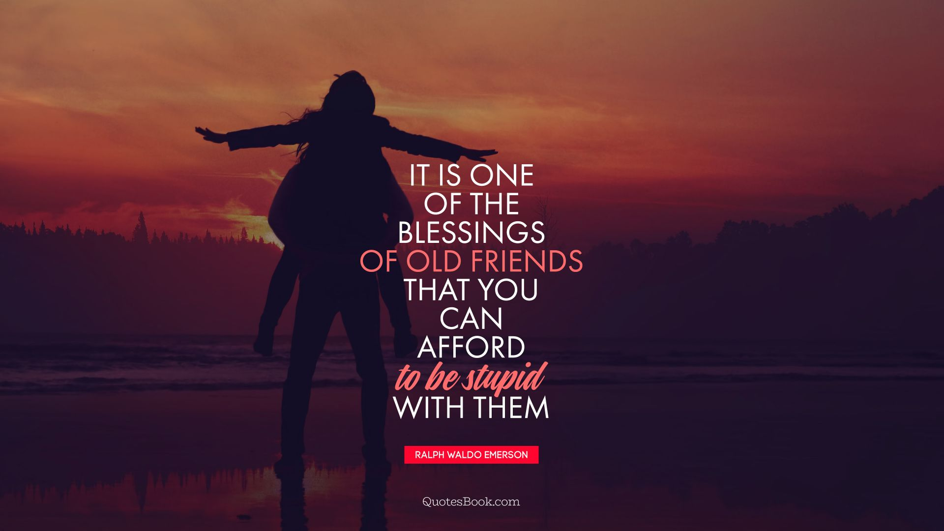 It is one of the blessings of old friends that you can afford to be stupid with them. - Quote by Ralph Waldo Emerson