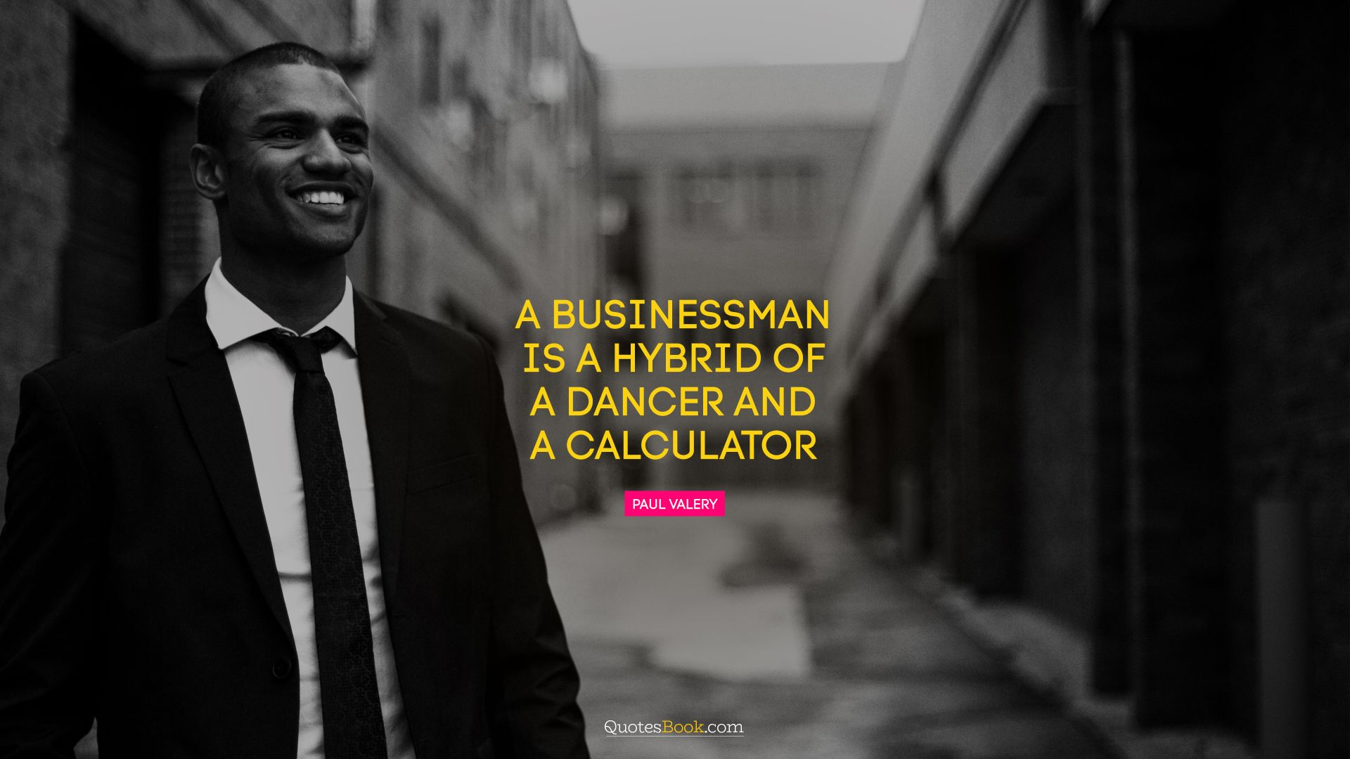 A businessman is a hybrid of a dancer and a calculator. - Quote by Paul Valery
