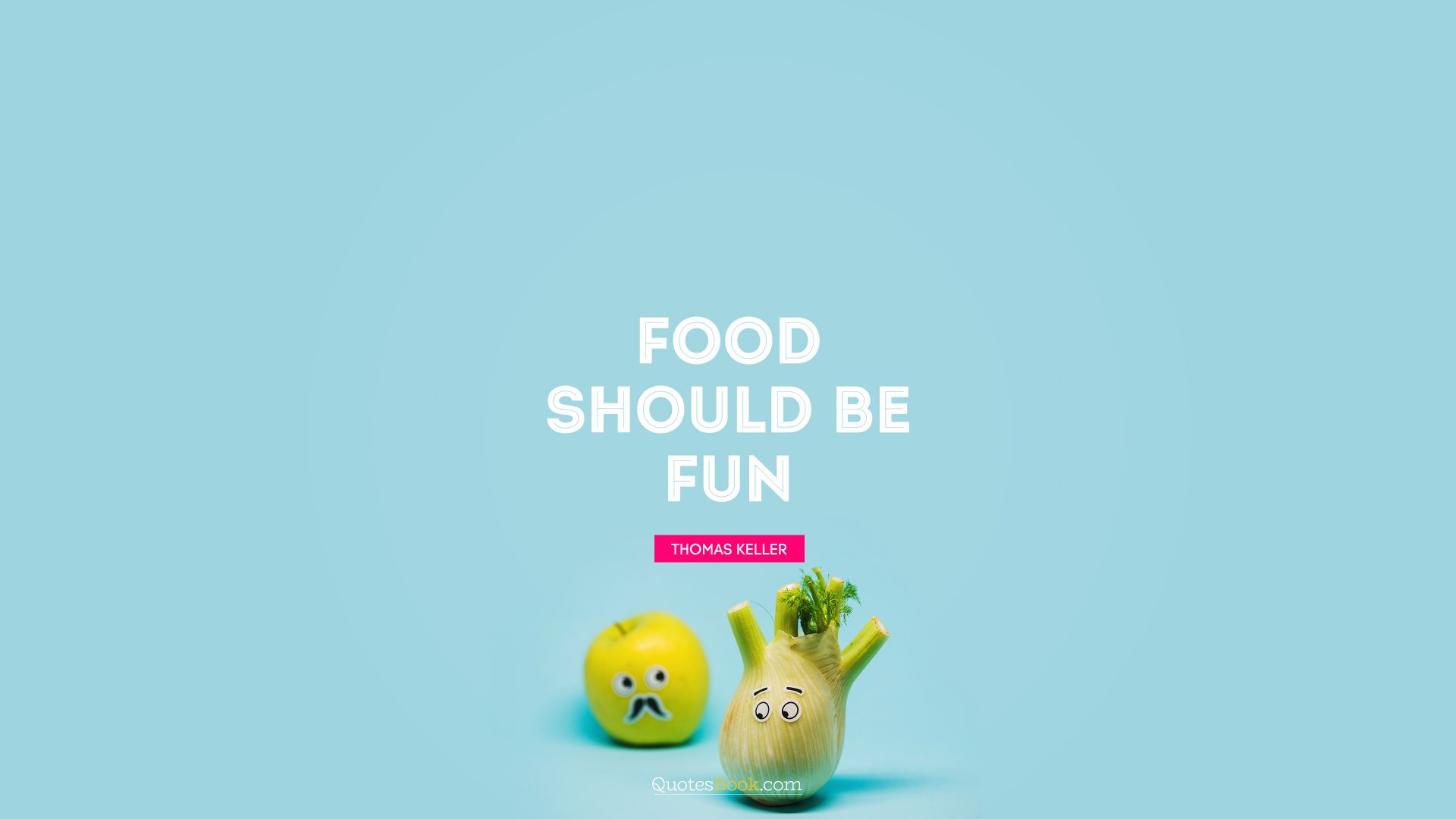 Food should be fun. - Quote by Thomas Keller