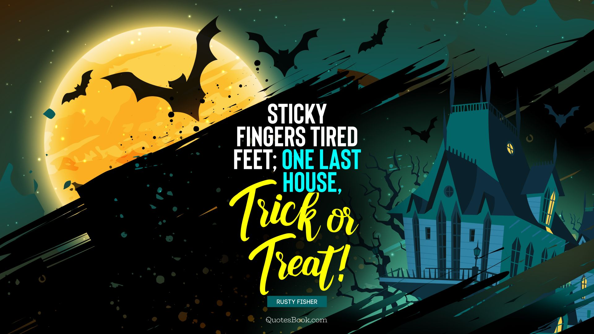 Sticky fingers tired feet; One last house, trick or treat!. - Quote by Rusty Fischer