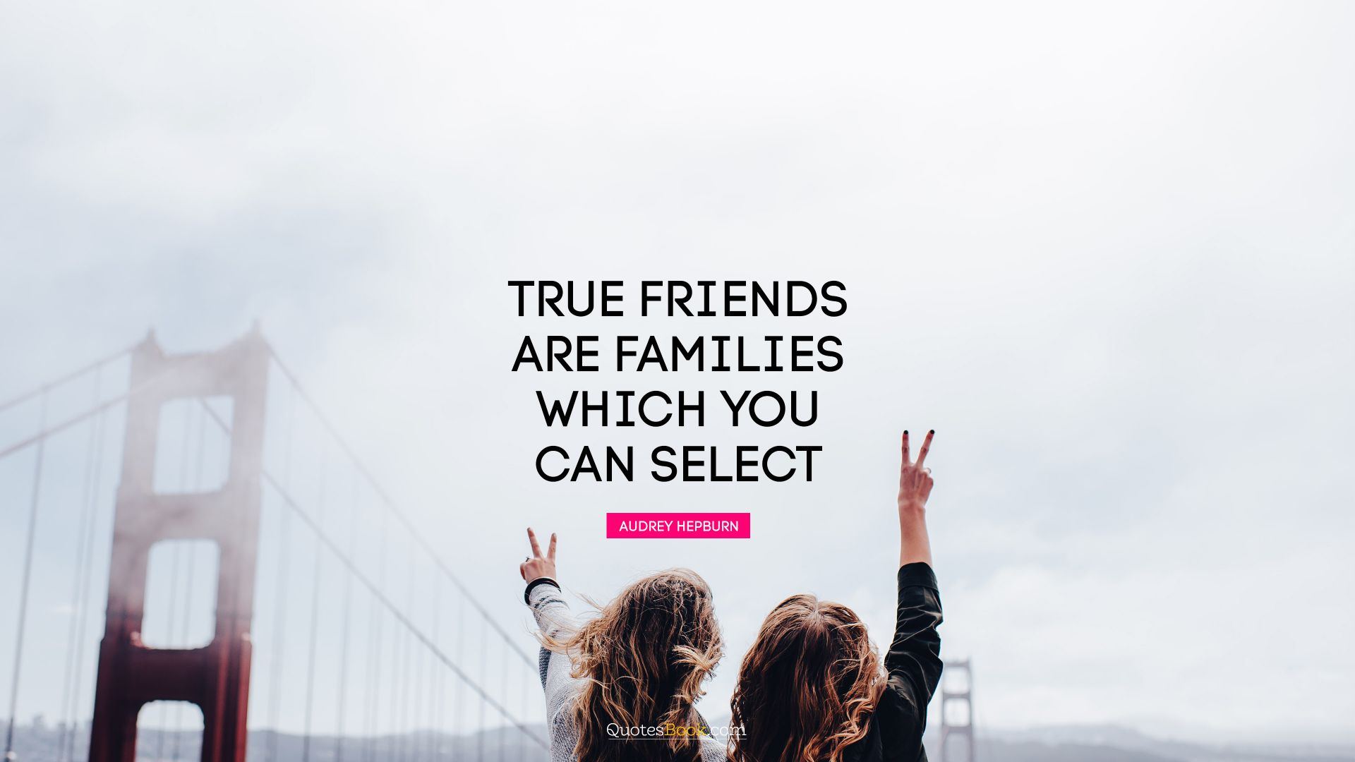 Select Quote True Friends Are Families Which You Can Select Quoteaudrey