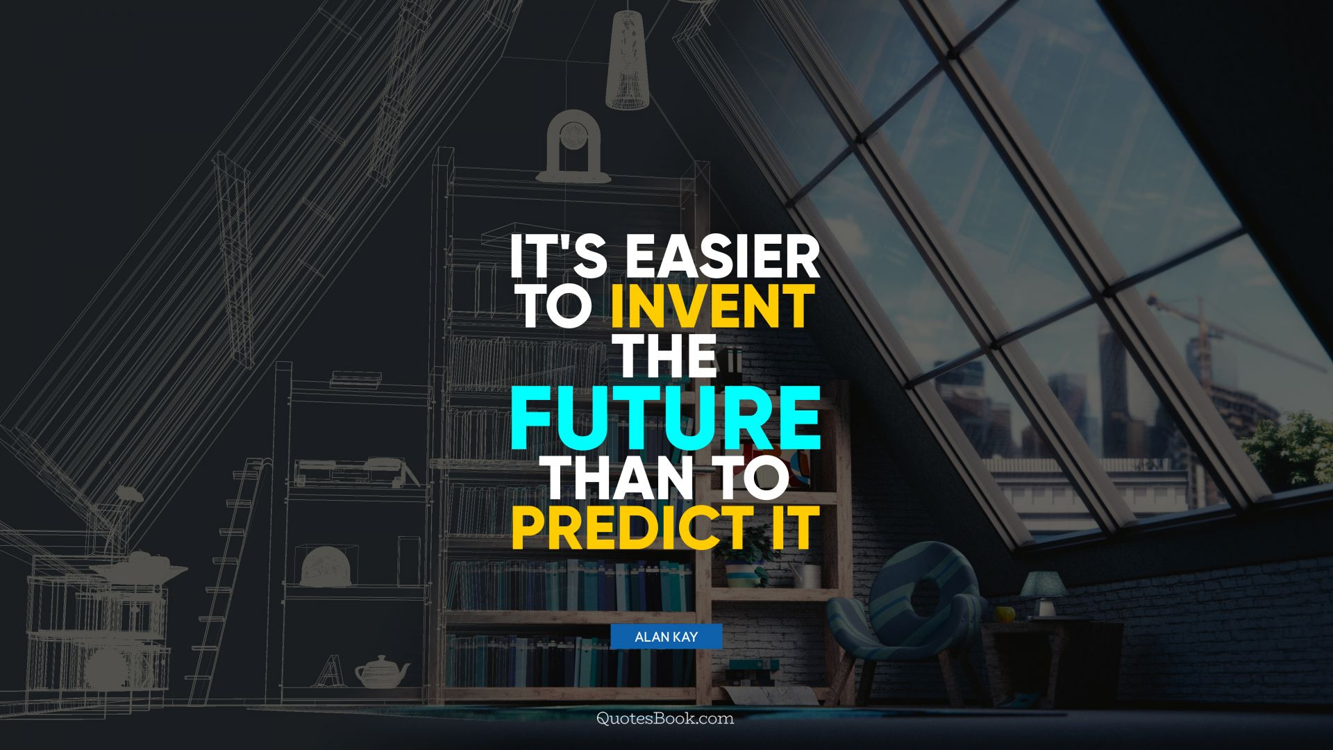 It's easier to invent the future than to predict it. - Quote by Alan Kay