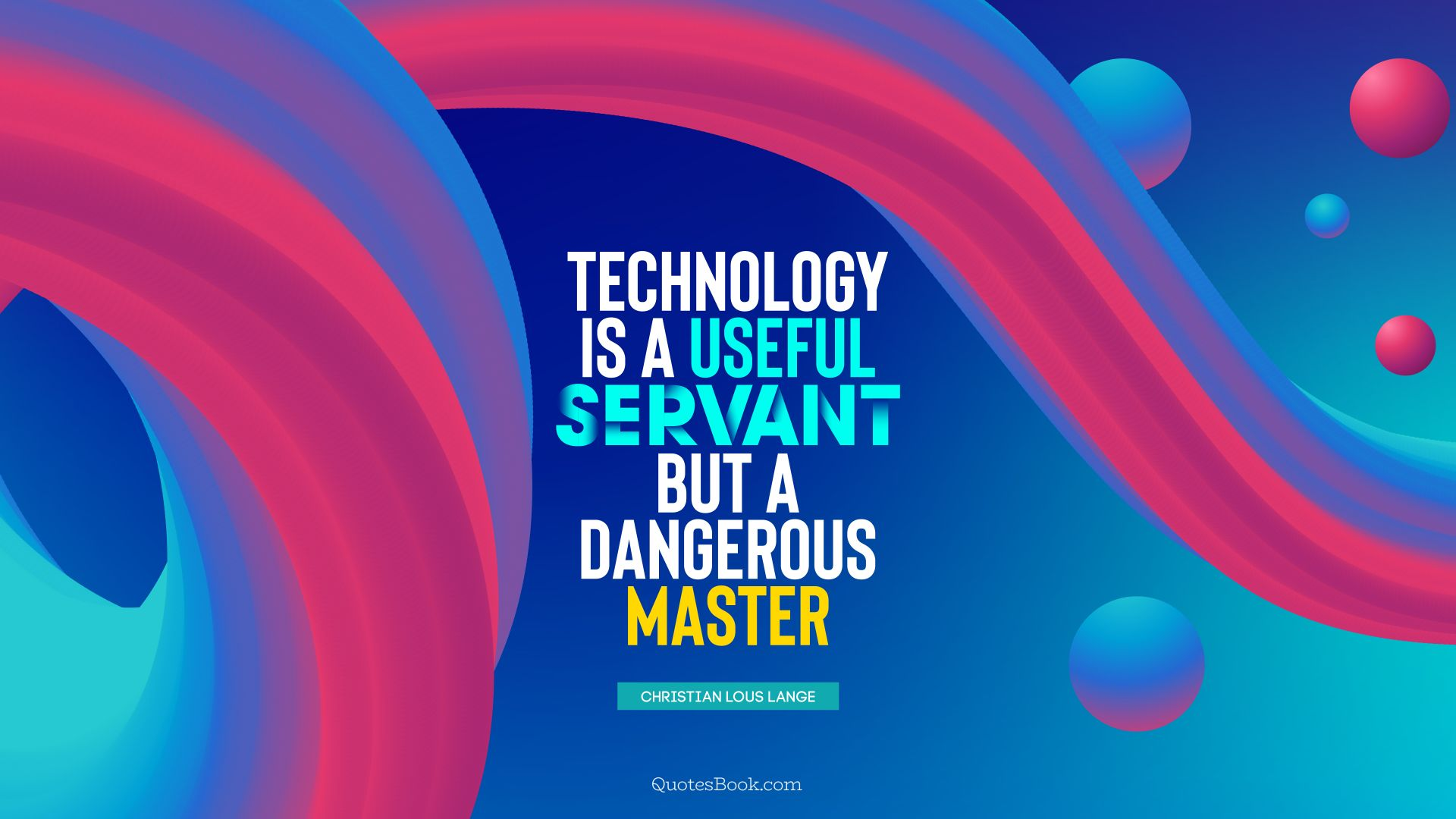 Technology is a useful servant but a dangerous master. - Quote by Christian Lous Lange