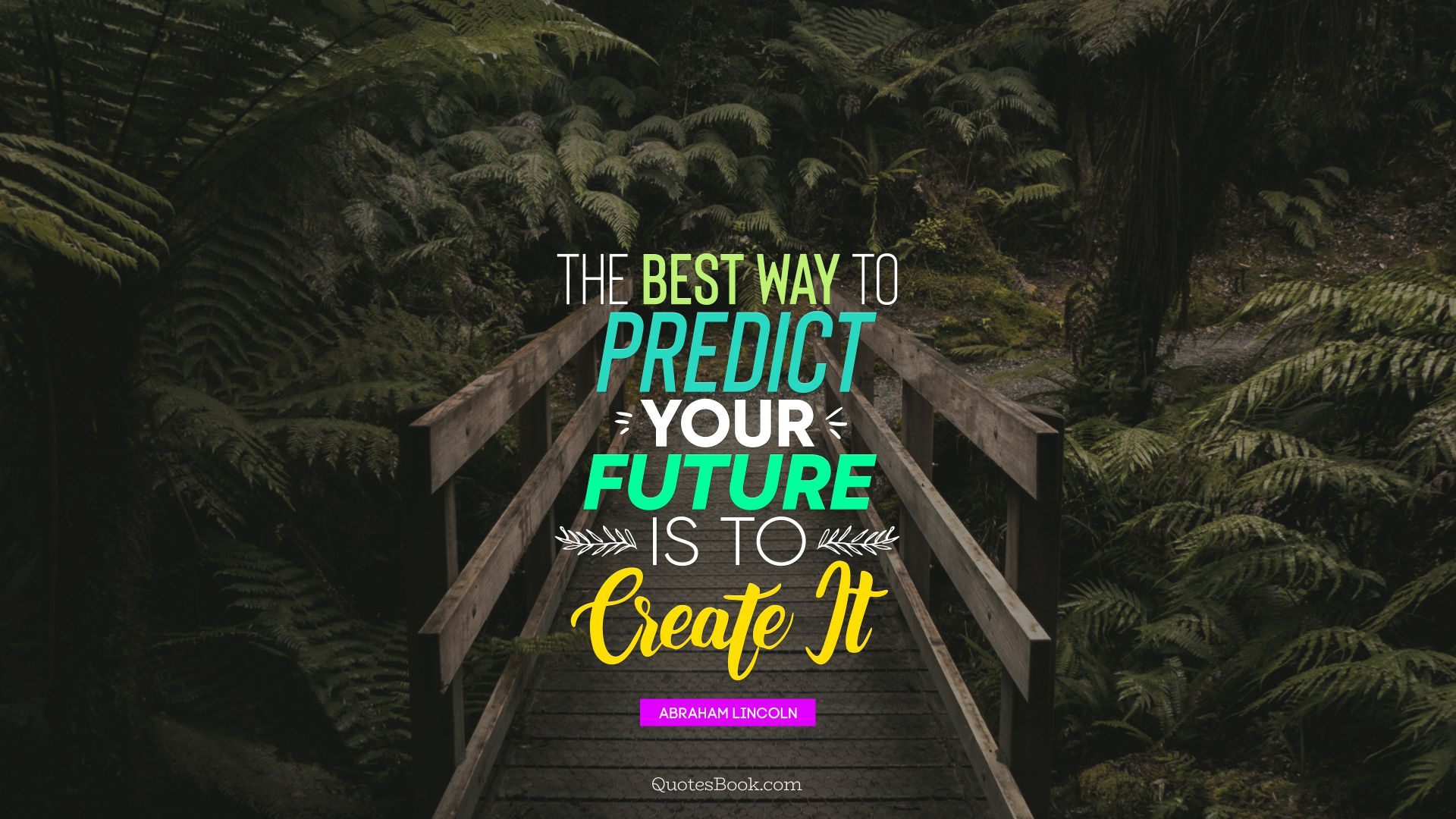 The best way to predict your future is to create it. - Quote by Abraham Lincoln