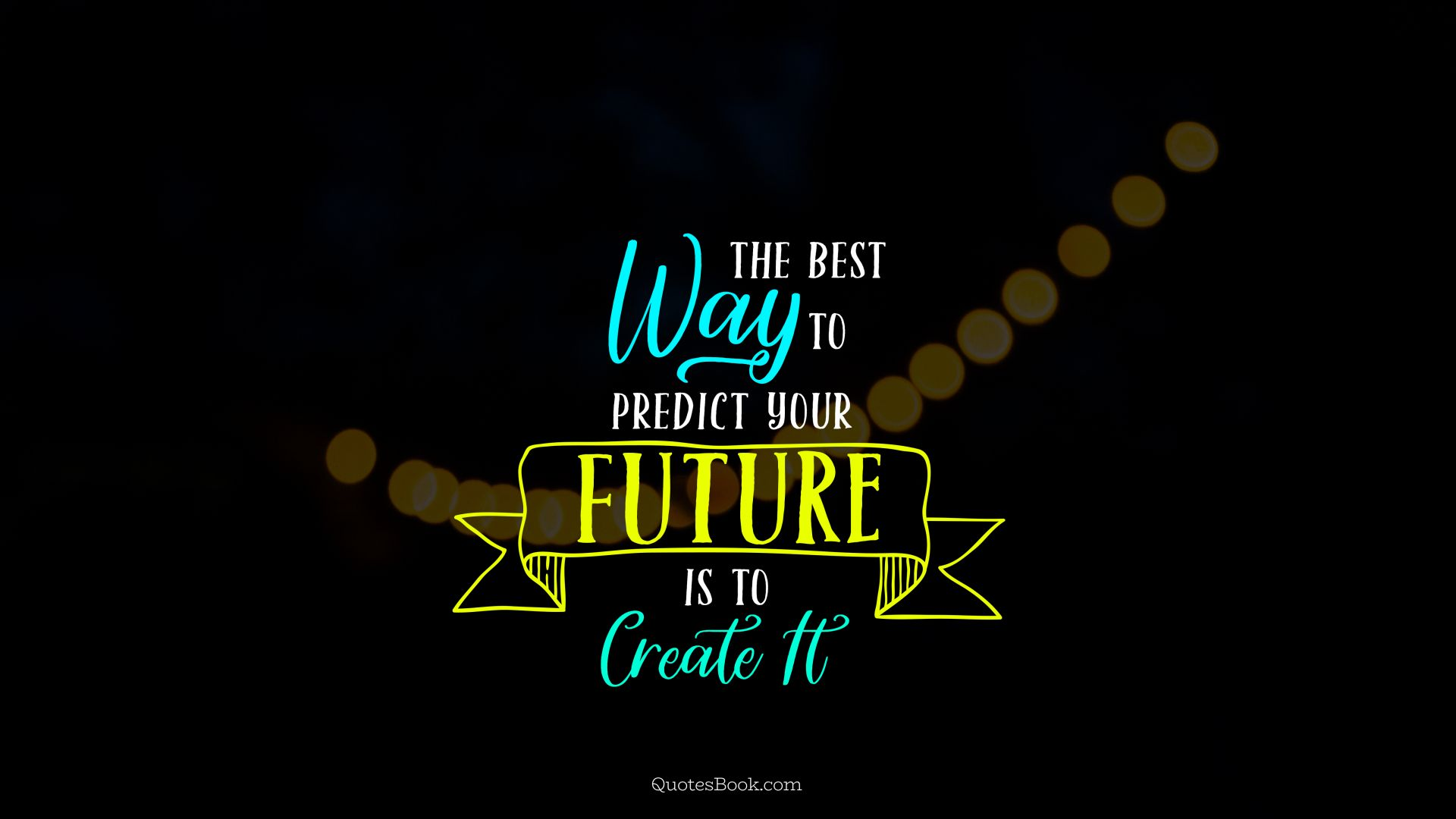 The best way to predict your future is to create it