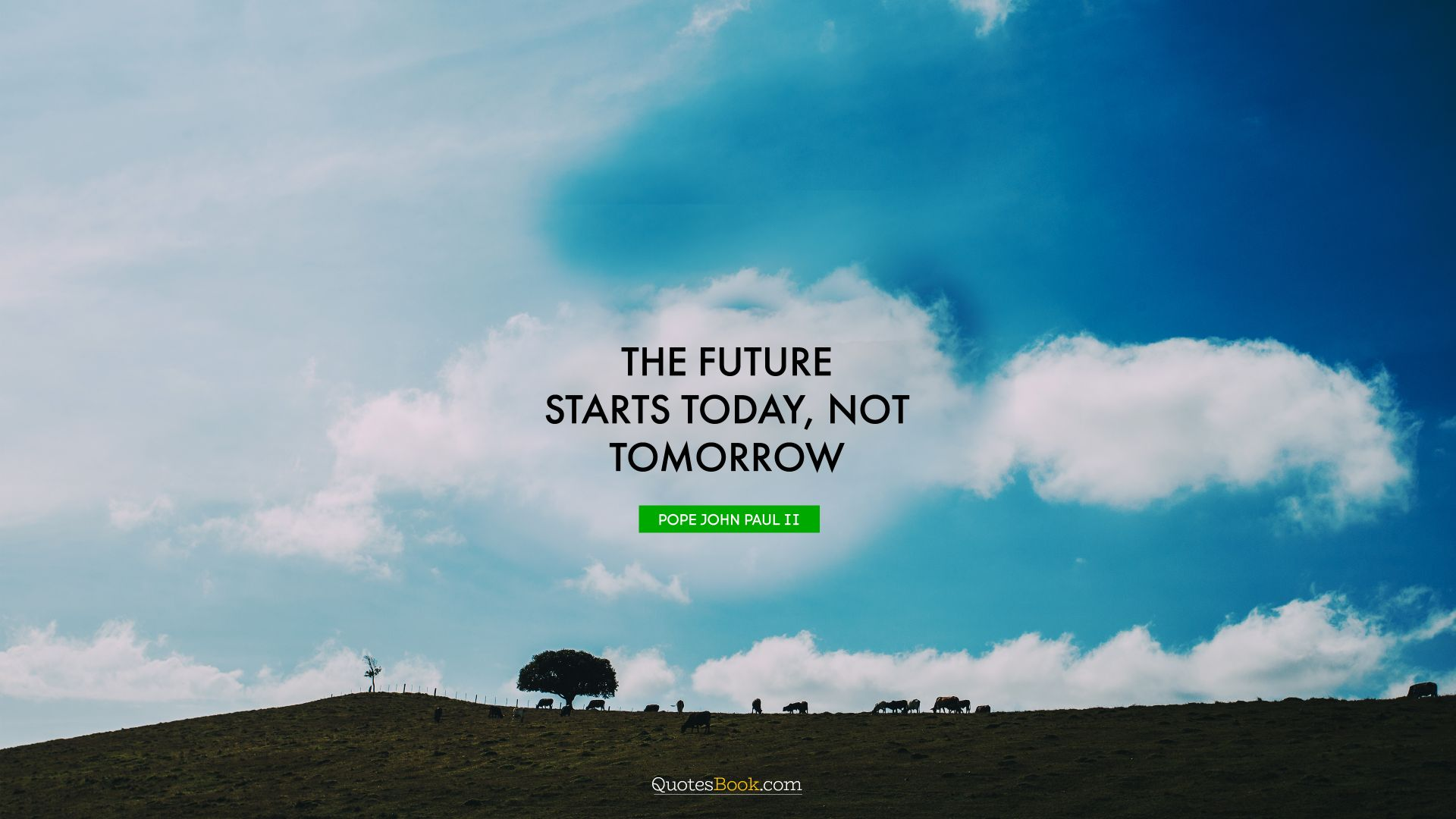 The future starts today, not tomorrow. - Quote by Pope John Paul II