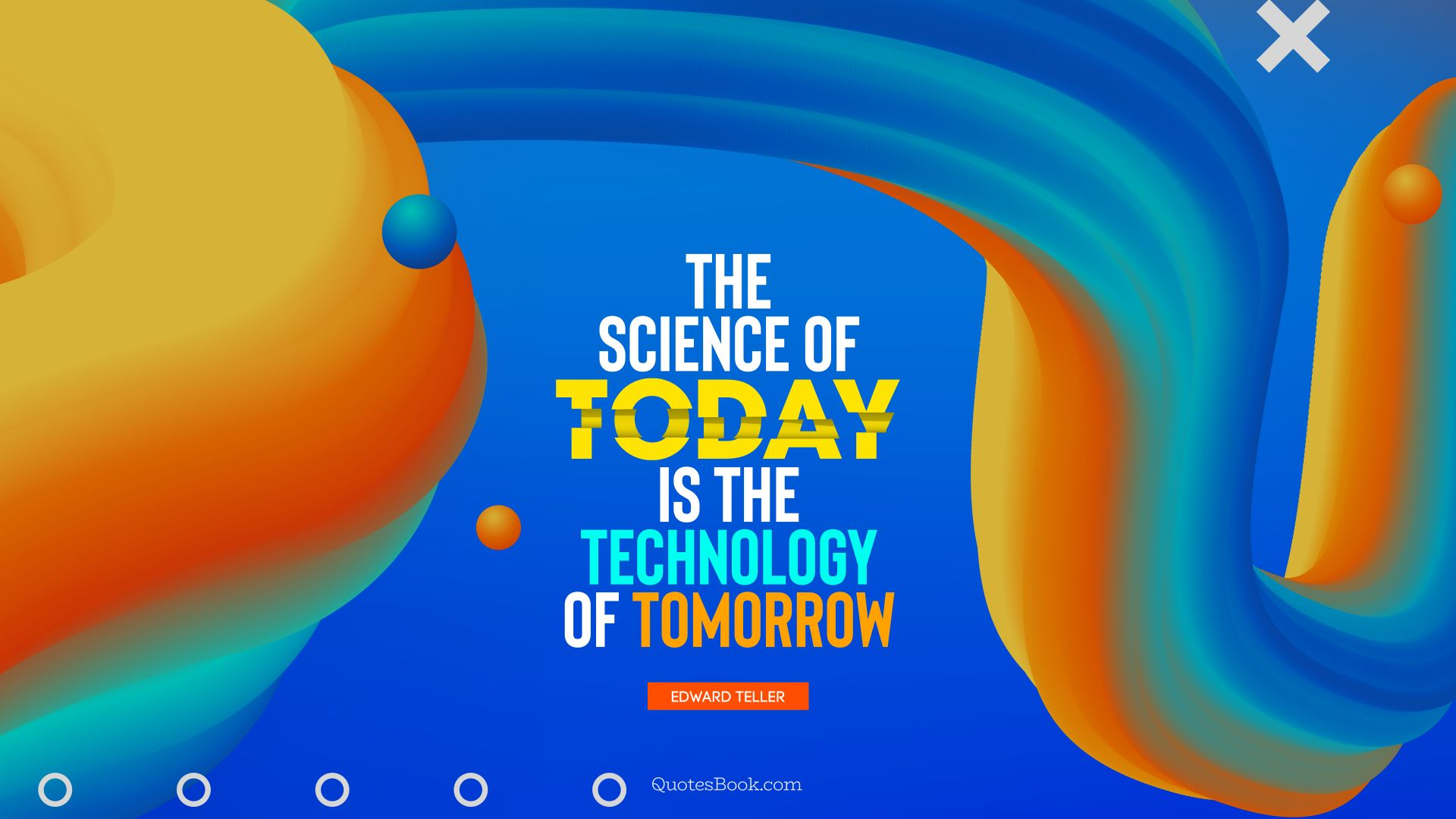 The science of today is the technology of tomorrow. - Quote by Edward Teller