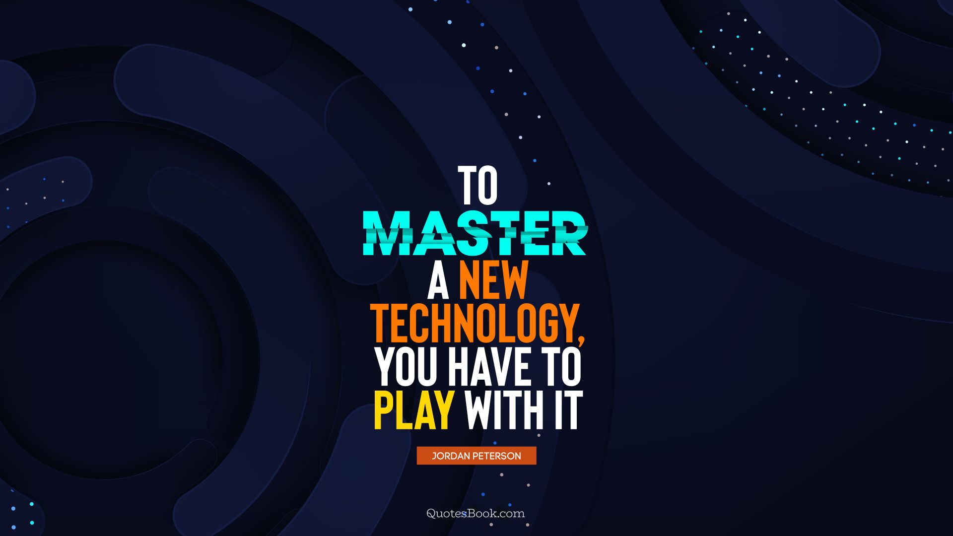 To master a new technology, you have to play with it. - Quote by Jordan Peterson